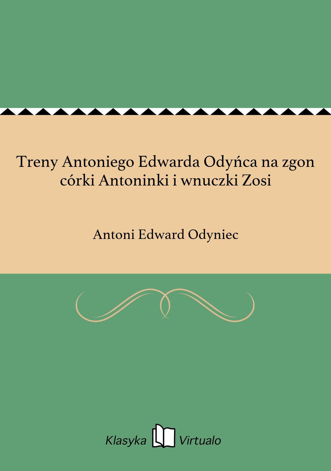 Treny Antoniego Edwarda Odyńca na zgon córki Antoninki i wnuczki Zosi - Ebook (Książka EPUB) do pobrania w formacie EPUB