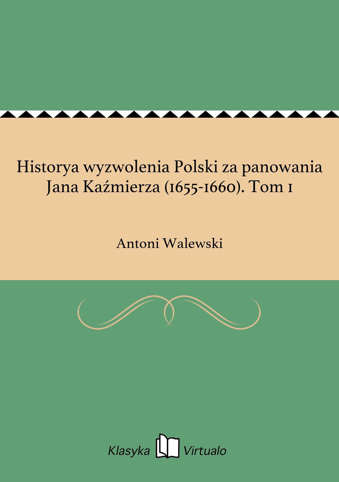 Historya wyzwolenia Polski za panowania Jana Kaźmierza (1655-1660). Tom 1 - Ebook (Książka EPUB) do pobrania w formacie EPUB
