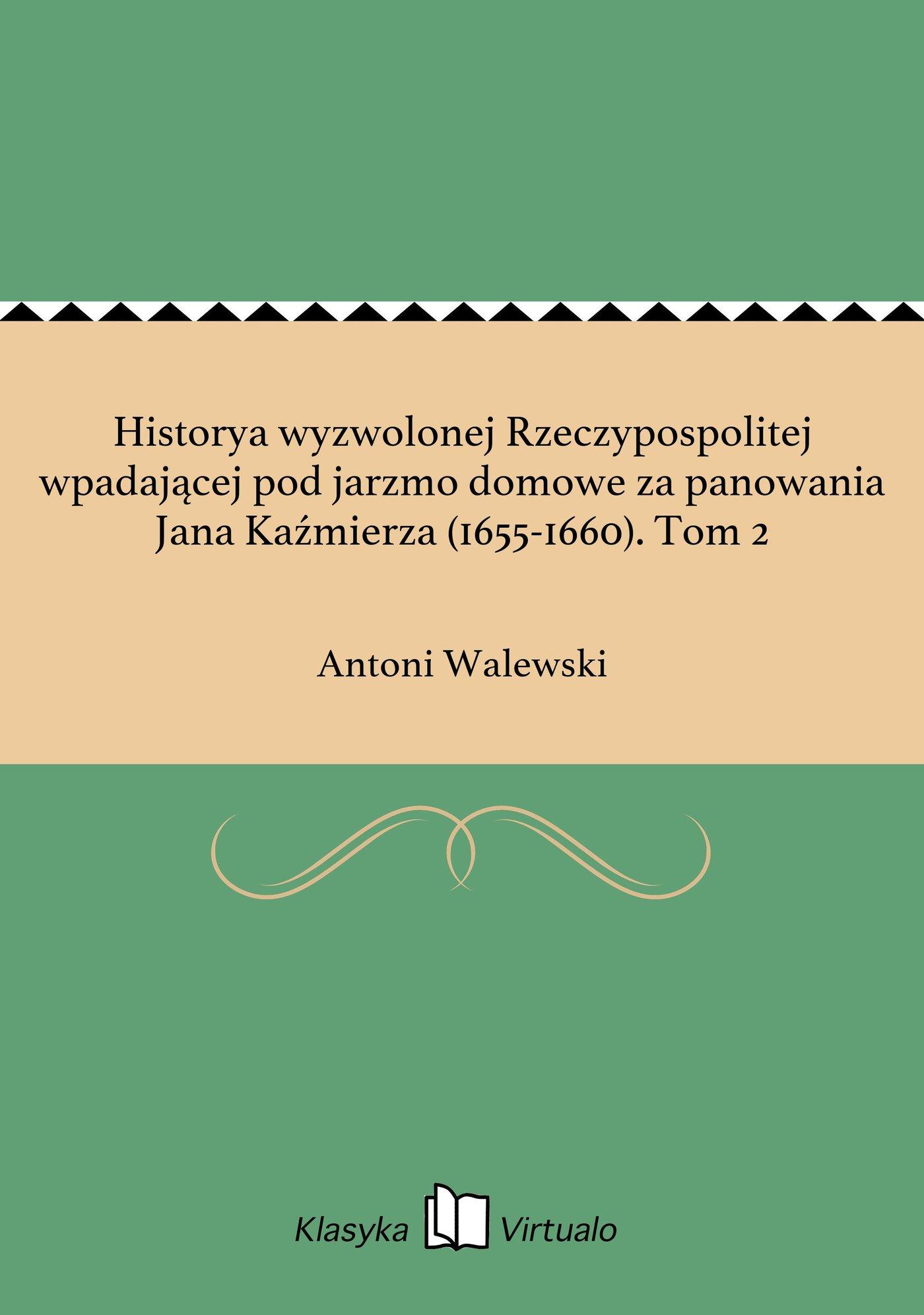 Historya wyzwolonej Rzeczypospolitej wpadającej pod jarzmo domowe za panowania Jana Kaźmierza (1655-1660). Tom 2 - Ebook (Książka EPUB) do pobrania w formacie EPUB