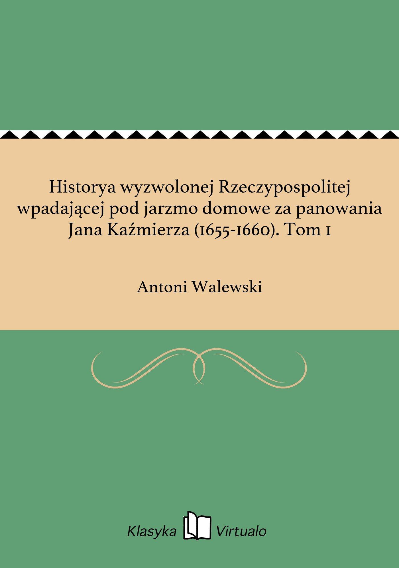 Historya wyzwolonej Rzeczypospolitej wpadającej pod jarzmo domowe za panowania Jana Kaźmierza (1655-1660). Tom 1 - Ebook (Książka EPUB) do pobrania w formacie EPUB