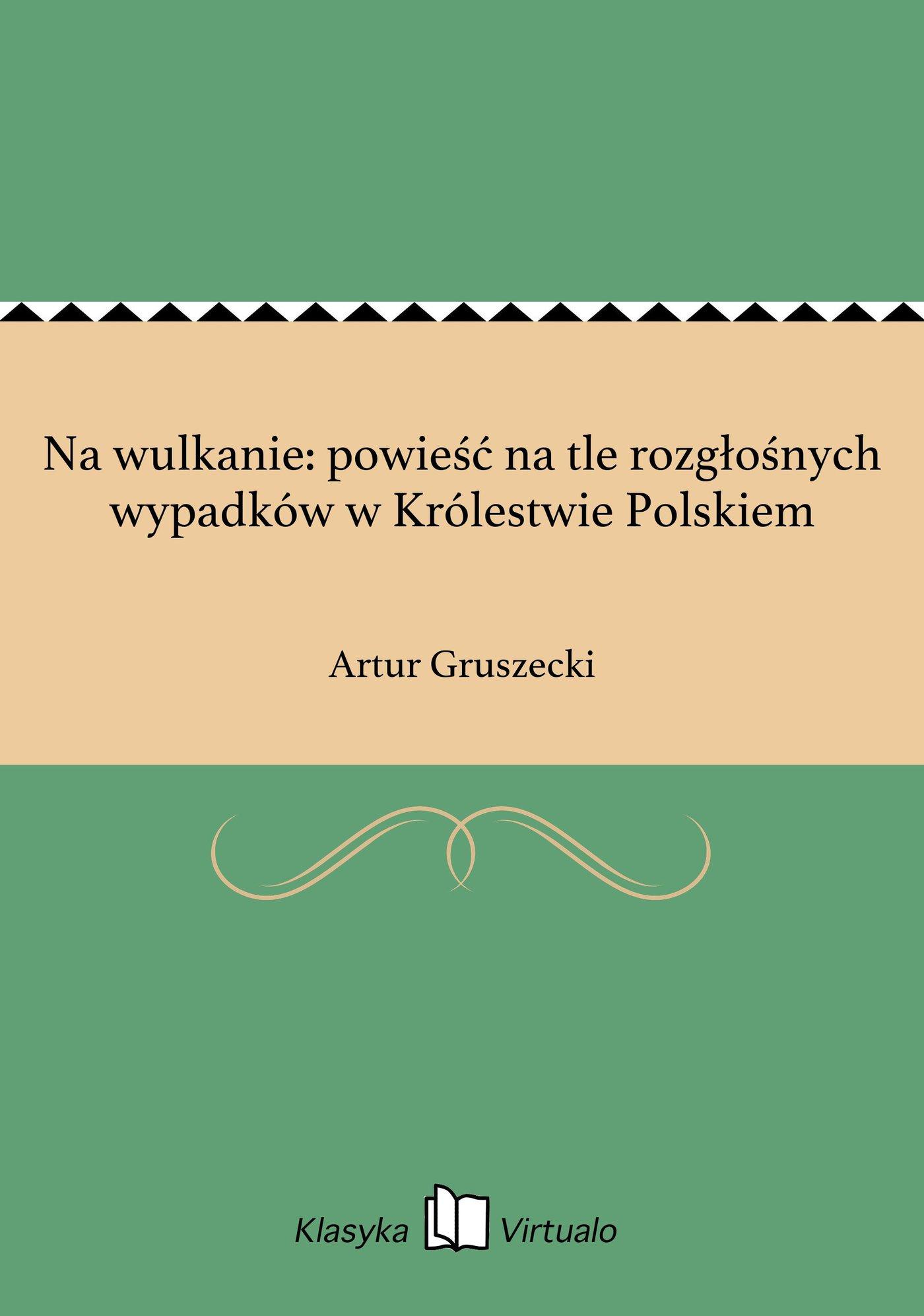 Na wulkanie: powieść na tle rozgłośnych wypadków w Królestwie Polskiem - Ebook (Książka EPUB) do pobrania w formacie EPUB