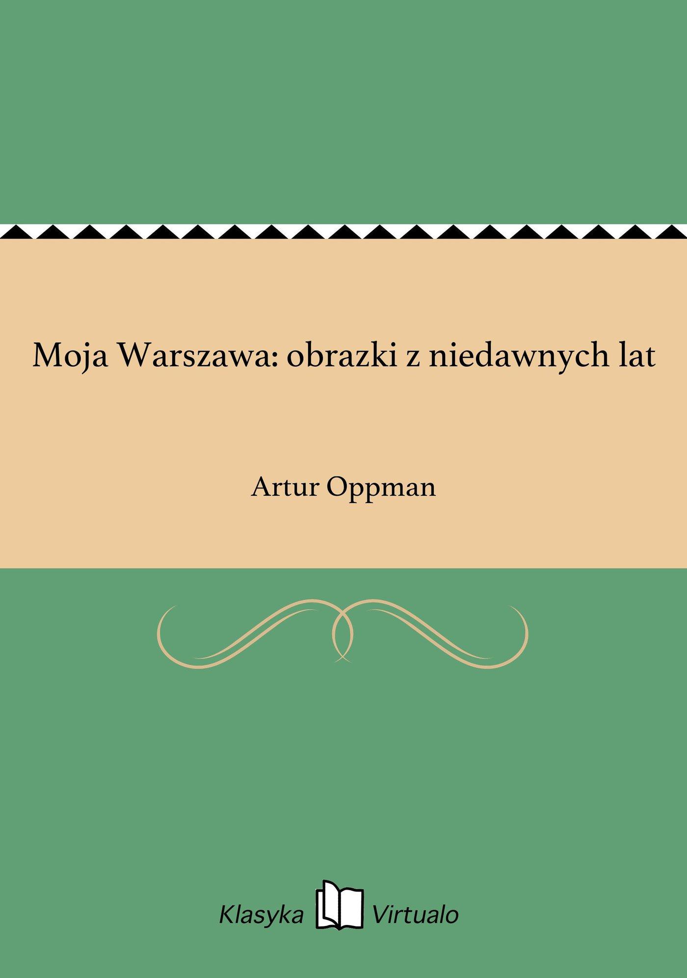 Moja Warszawa: obrazki z niedawnych lat - Ebook (Książka EPUB) do pobrania w formacie EPUB