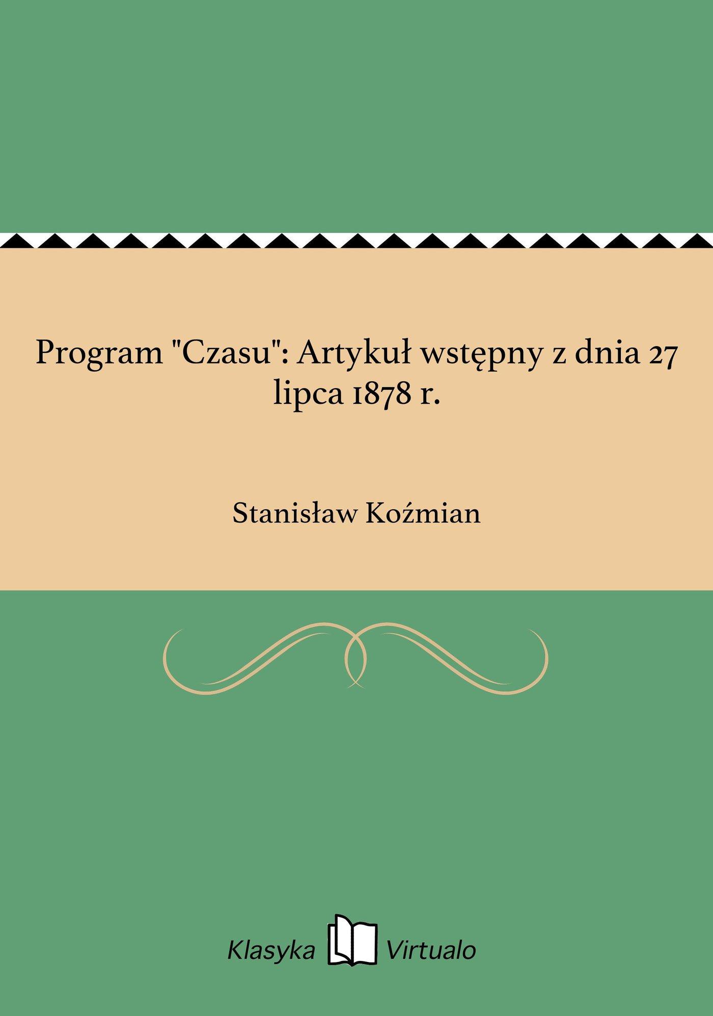 """Program """"Czasu"""": Artykuł wstępny z dnia 27 lipca 1878 r. - Ebook (Książka EPUB) do pobrania w formacie EPUB"""