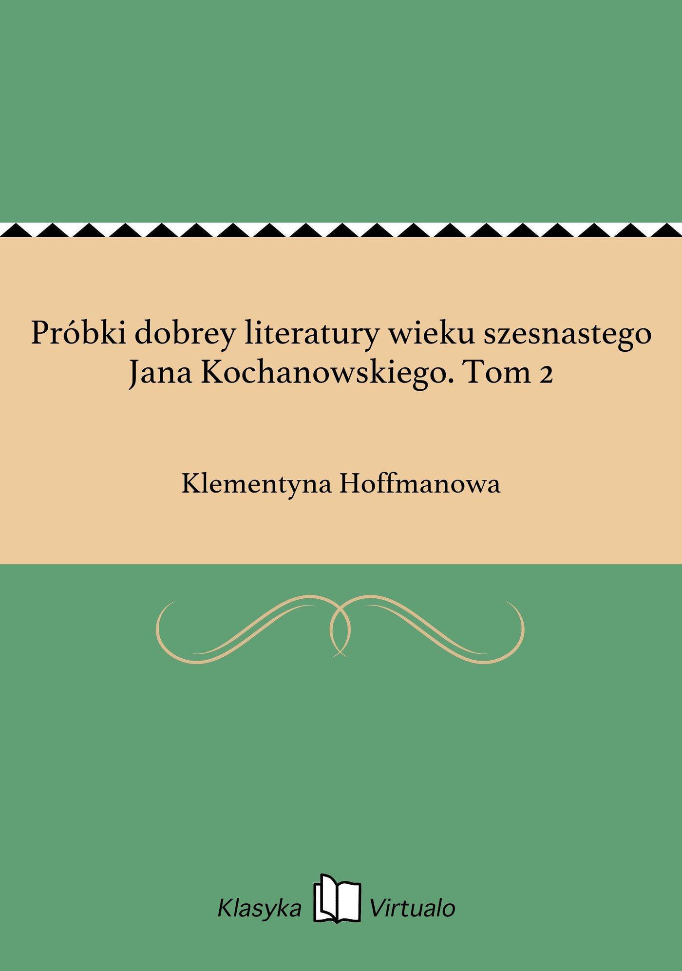 Próbki dobrey literatury wieku szesnastego Jana Kochanowskiego. Tom 2 - Ebook (Książka EPUB) do pobrania w formacie EPUB