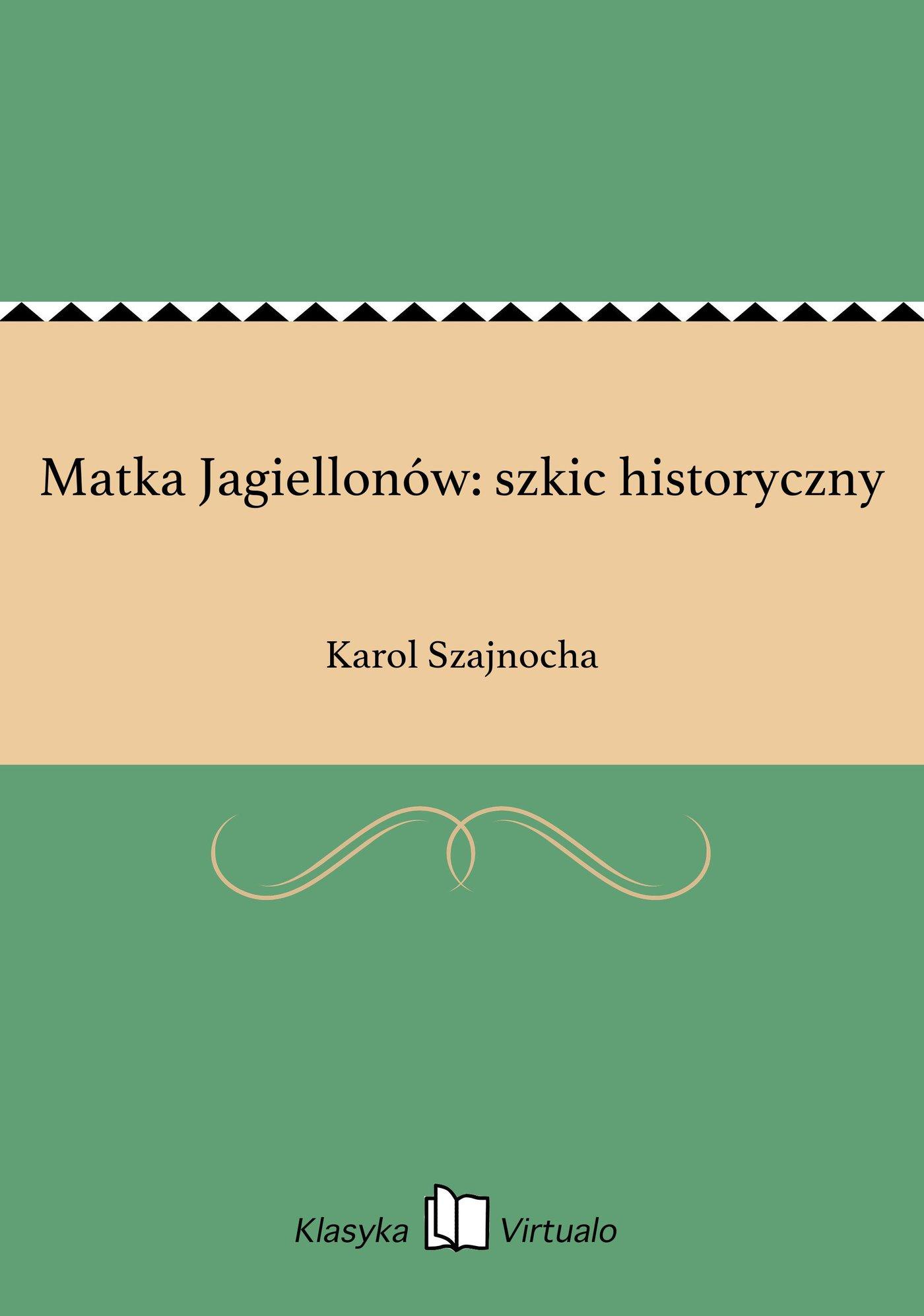Matka Jagiellonów: szkic historyczny - Ebook (Książka EPUB) do pobrania w formacie EPUB