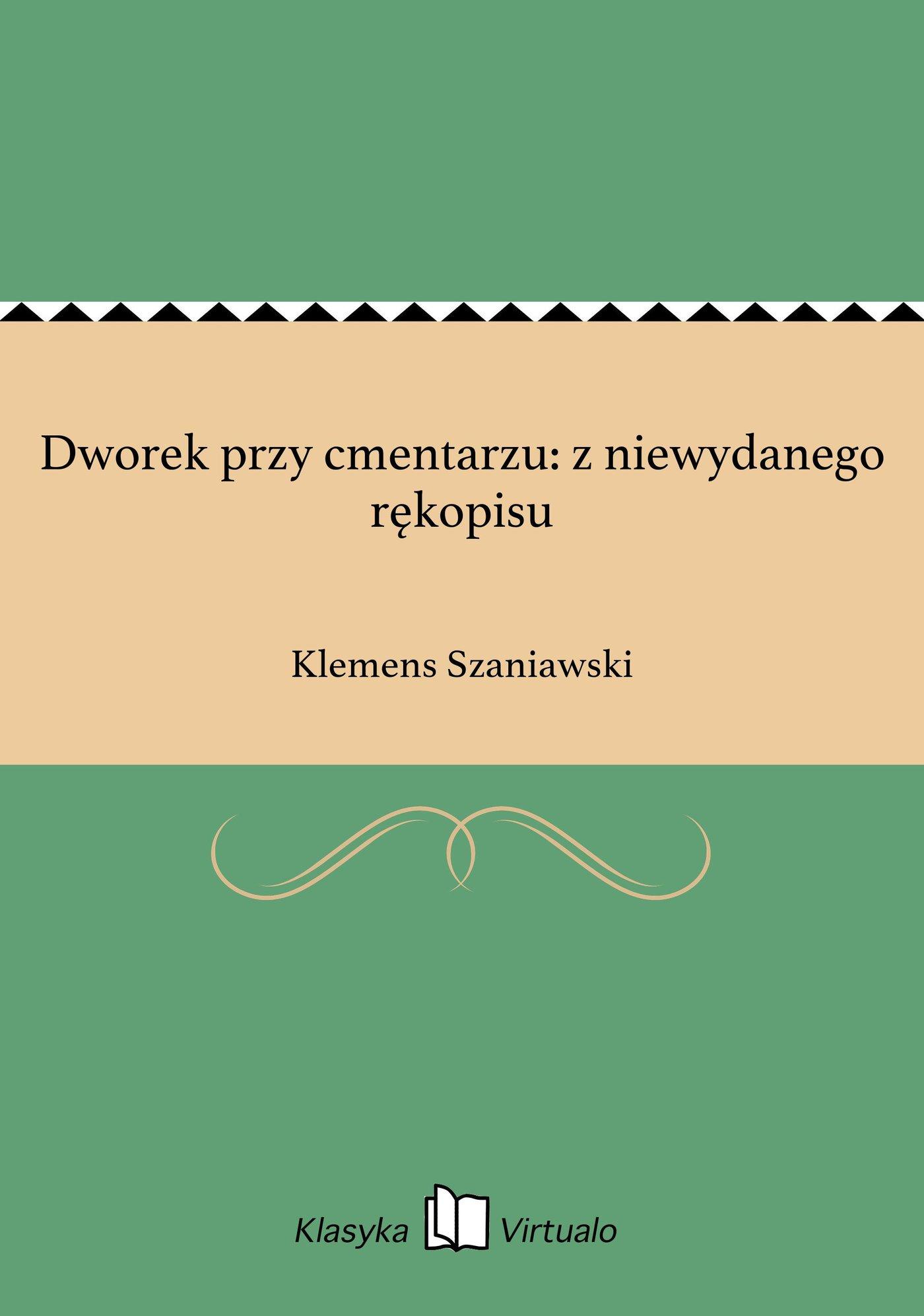 Dworek przy cmentarzu: z niewydanego rękopisu - Ebook (Książka EPUB) do pobrania w formacie EPUB