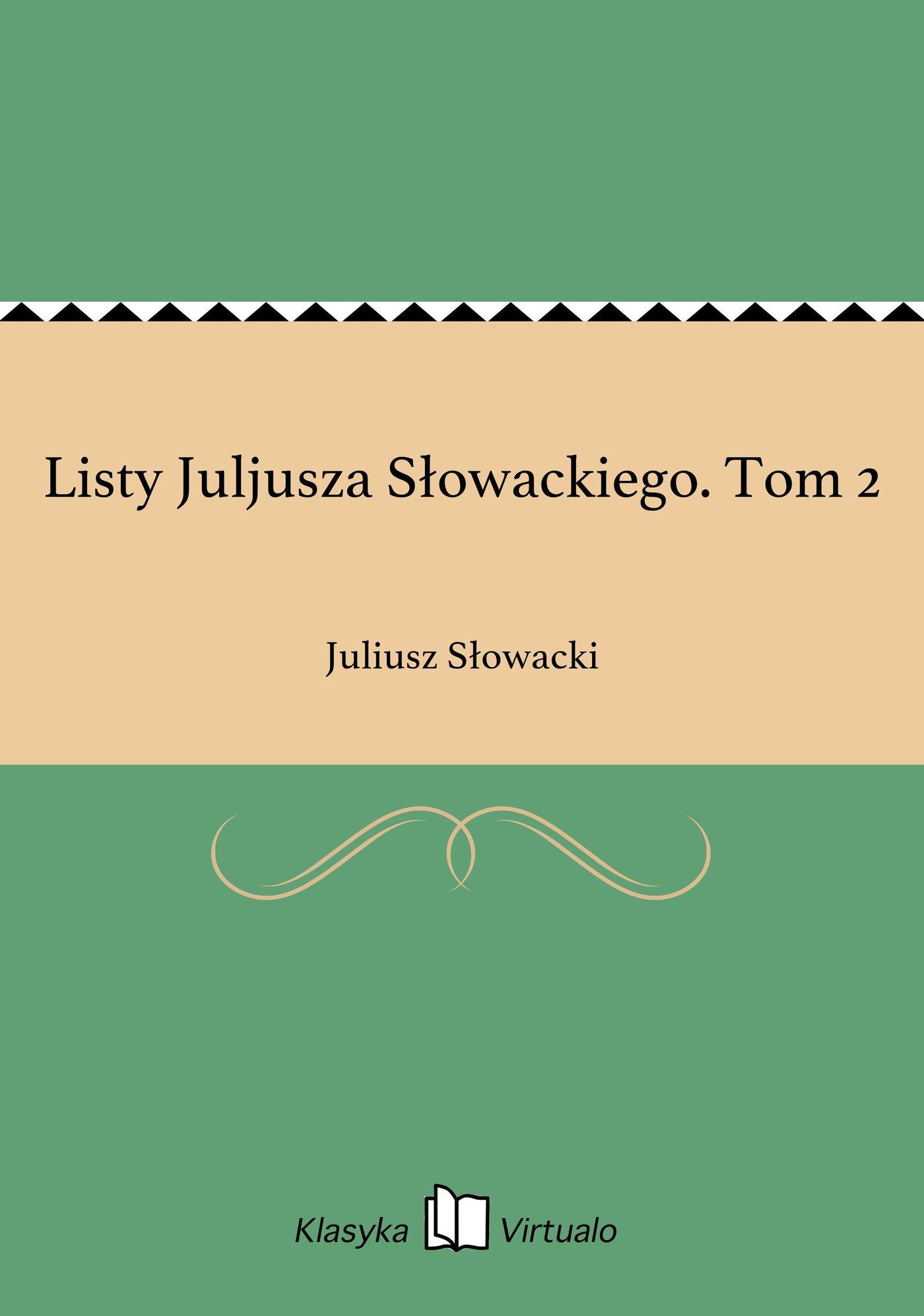 Listy Juljusza Słowackiego. Tom 2 - Ebook (Książka EPUB) do pobrania w formacie EPUB