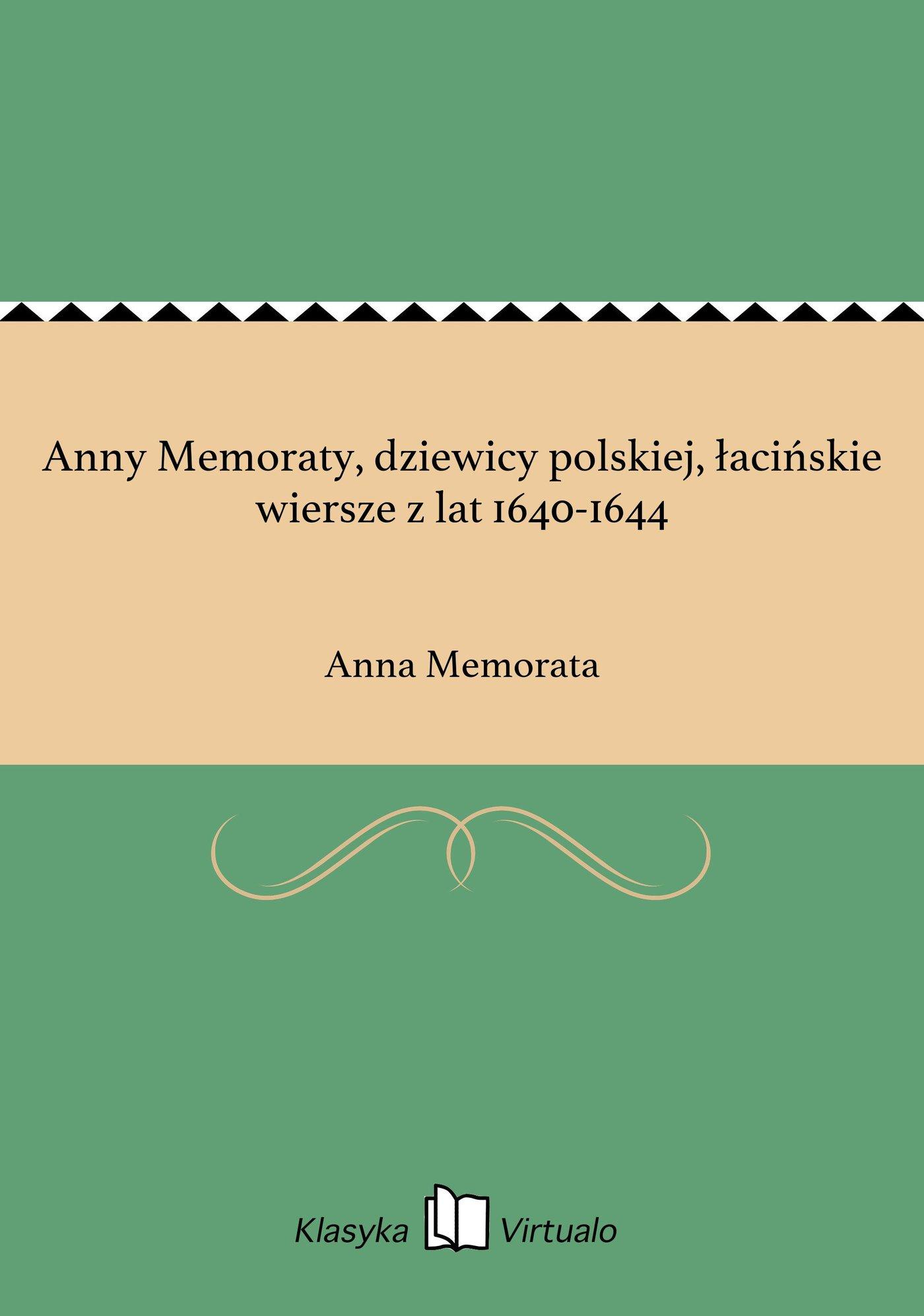 Anny Memoraty, dziewicy polskiej, łacińskie wiersze z lat 1640-1644 - Ebook (Książka EPUB) do pobrania w formacie EPUB