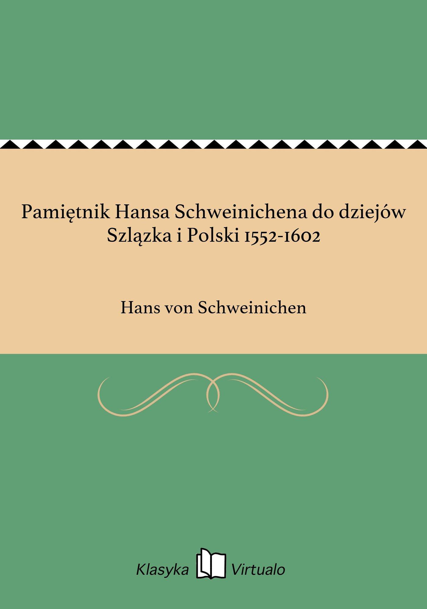 Pamiętnik Hansa Schweinichena do dziejów Szlązka i Polski 1552-1602 - Ebook (Książka EPUB) do pobrania w formacie EPUB