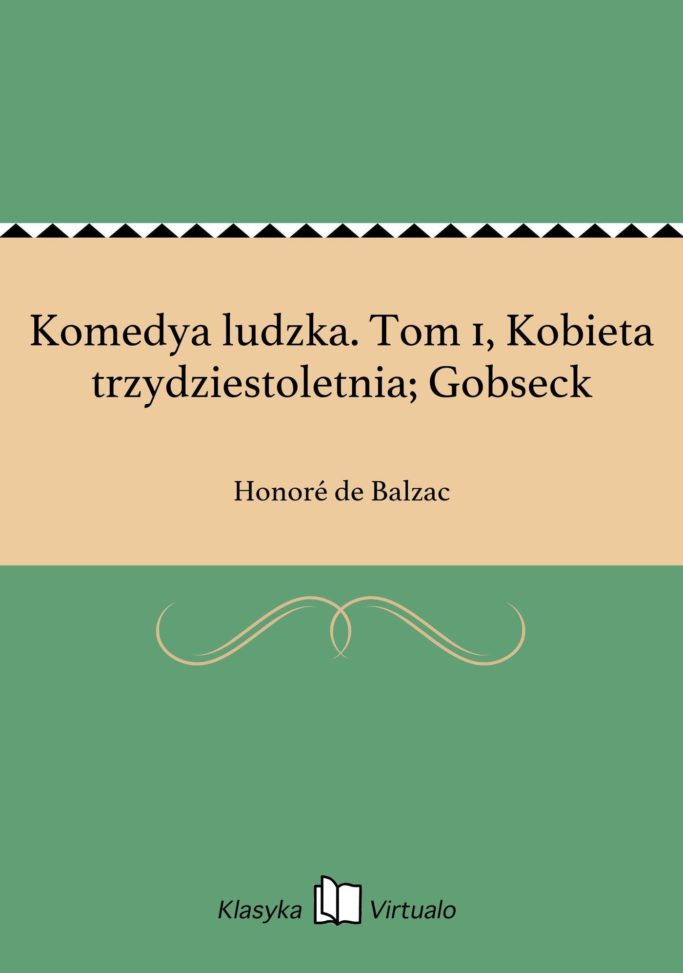 Komedya ludzka. Tom 1, Kobieta trzydziestoletnia; Gobseck - Ebook (Książka EPUB) do pobrania w formacie EPUB