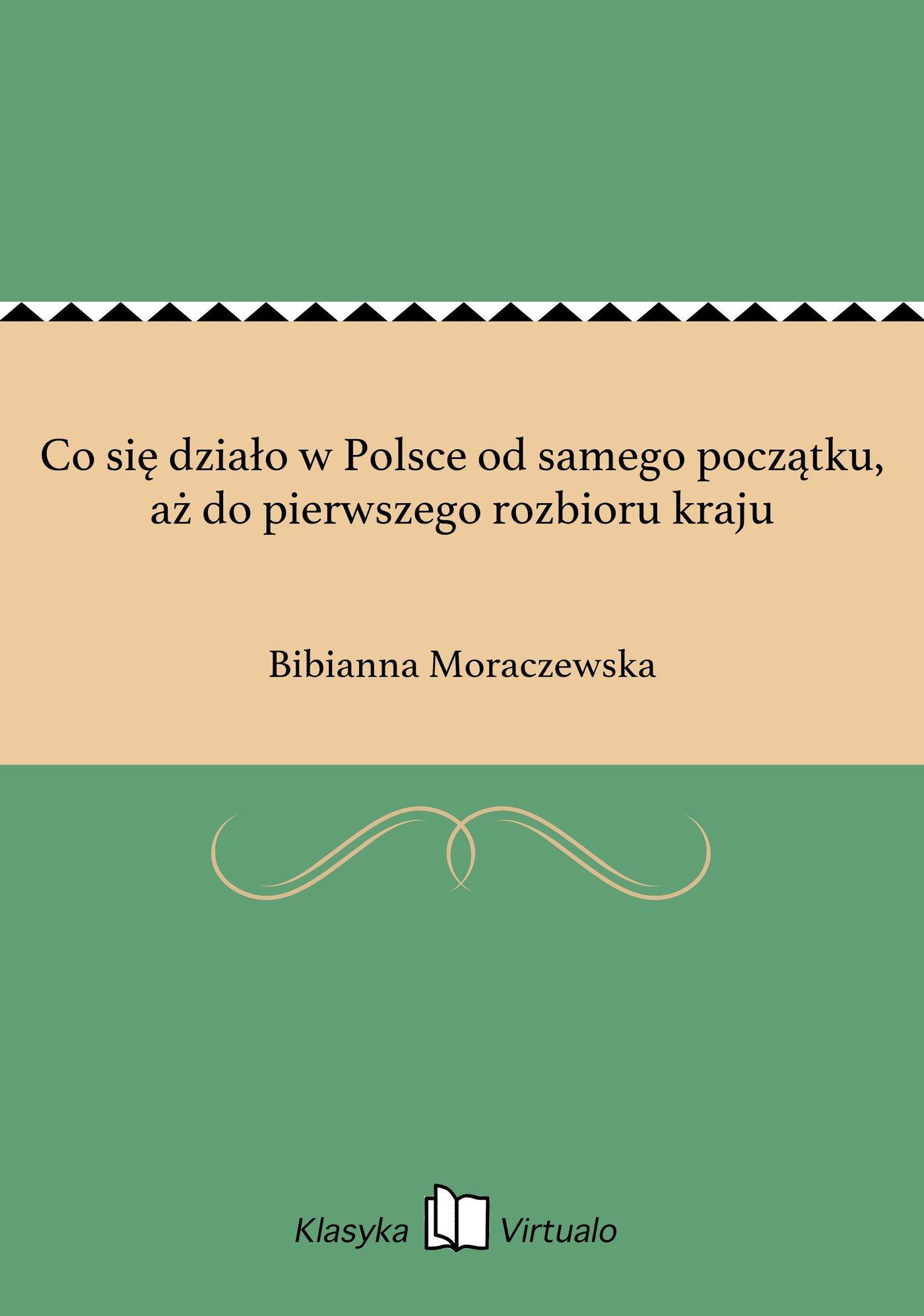 Co się działo w Polsce od samego początku, aż do pierwszego rozbioru kraju - Ebook (Książka EPUB) do pobrania w formacie EPUB