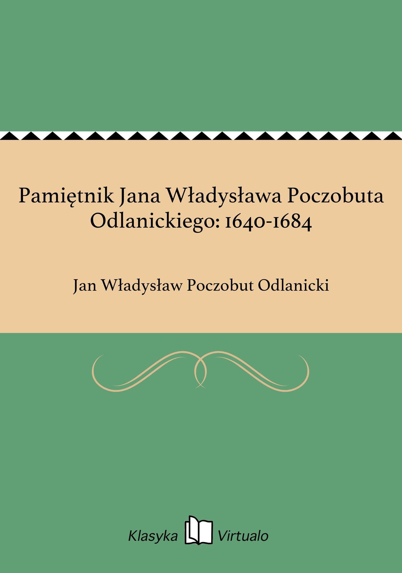 Pamiętnik Jana Władysława Poczobuta Odlanickiego: 1640-1684 - Ebook (Książka EPUB) do pobrania w formacie EPUB