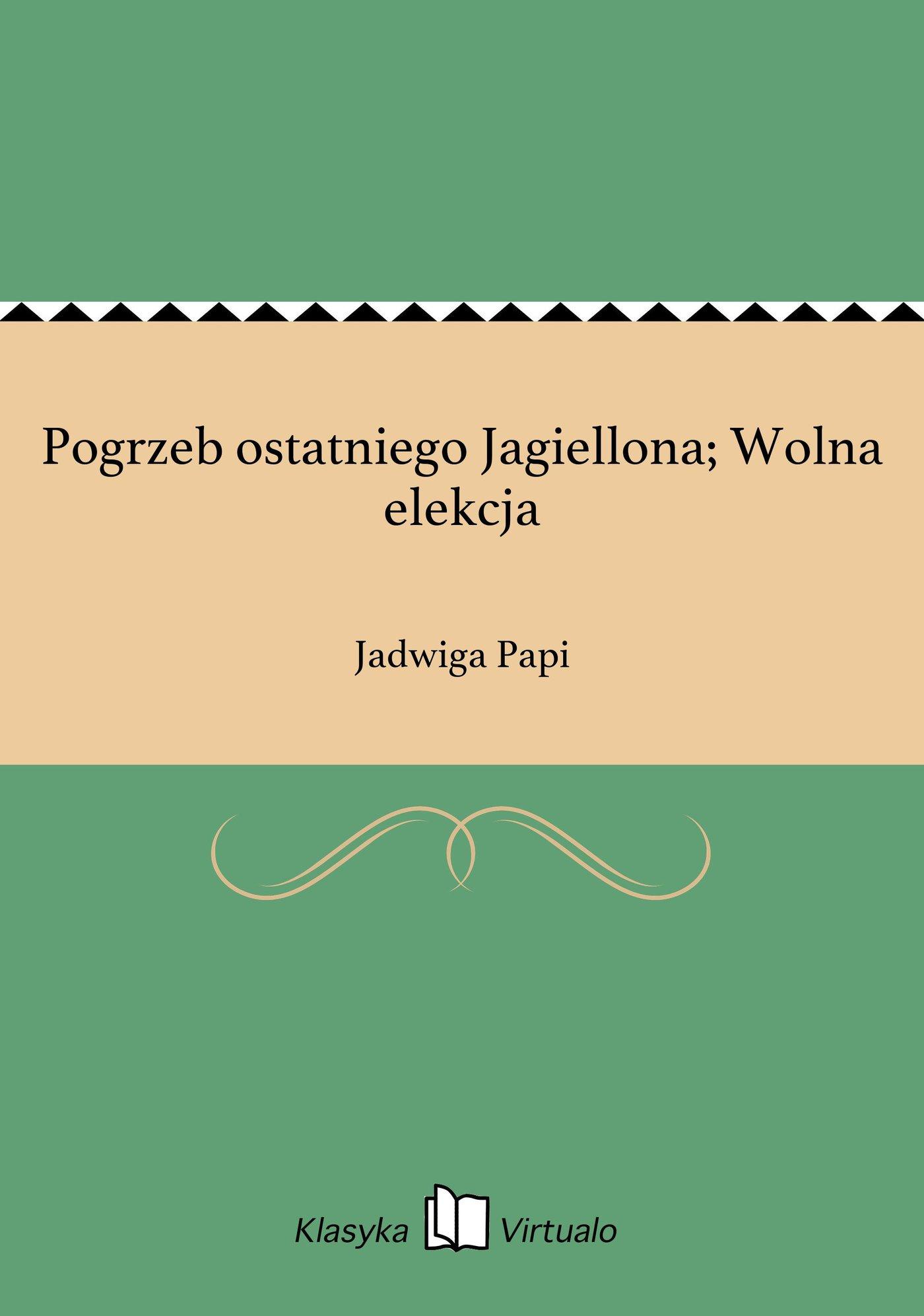 Pogrzeb ostatniego Jagiellona; Wolna elekcja - Ebook (Książka EPUB) do pobrania w formacie EPUB