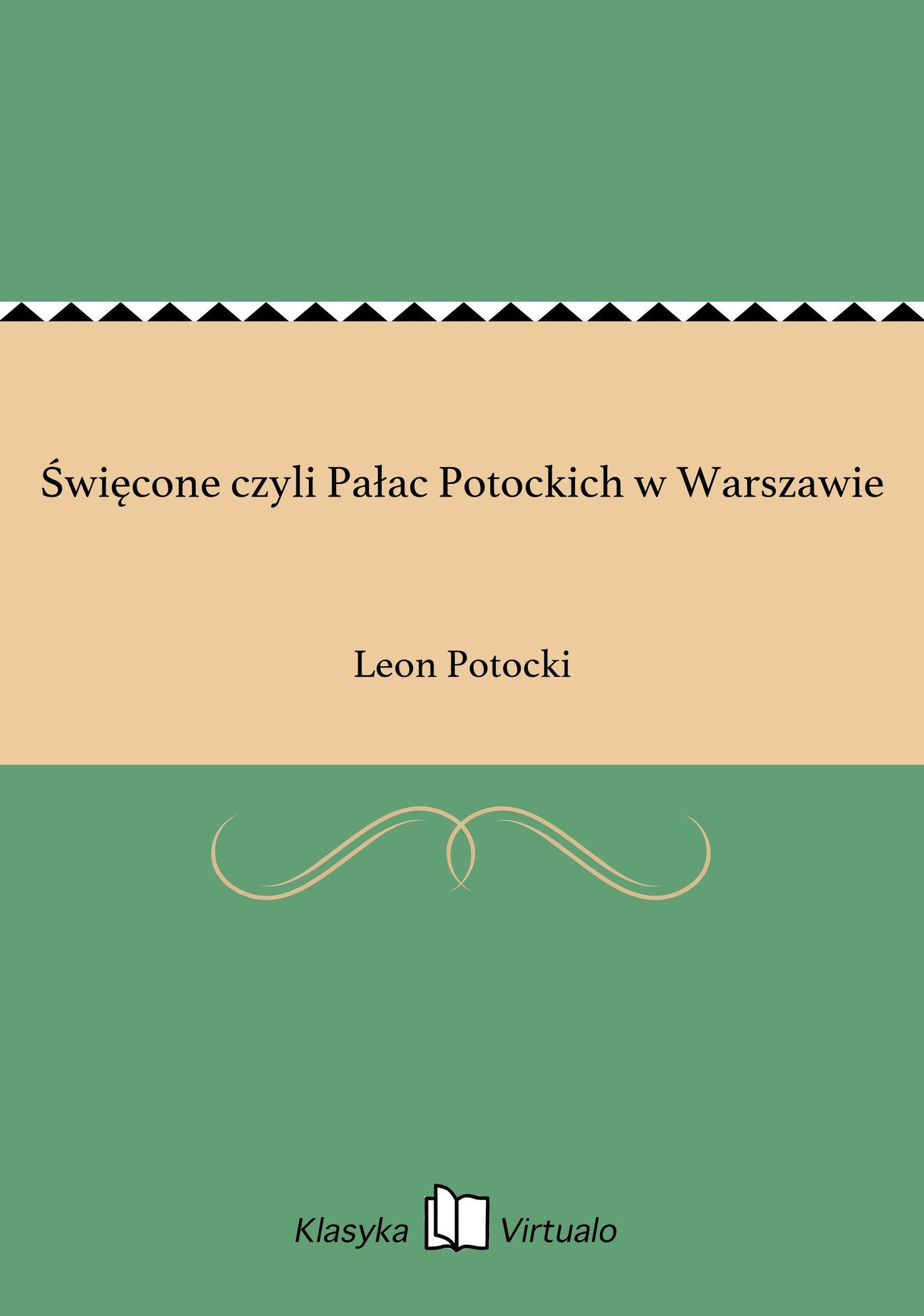 Święcone czyli Pałac Potockich w Warszawie - Ebook (Książka EPUB) do pobrania w formacie EPUB