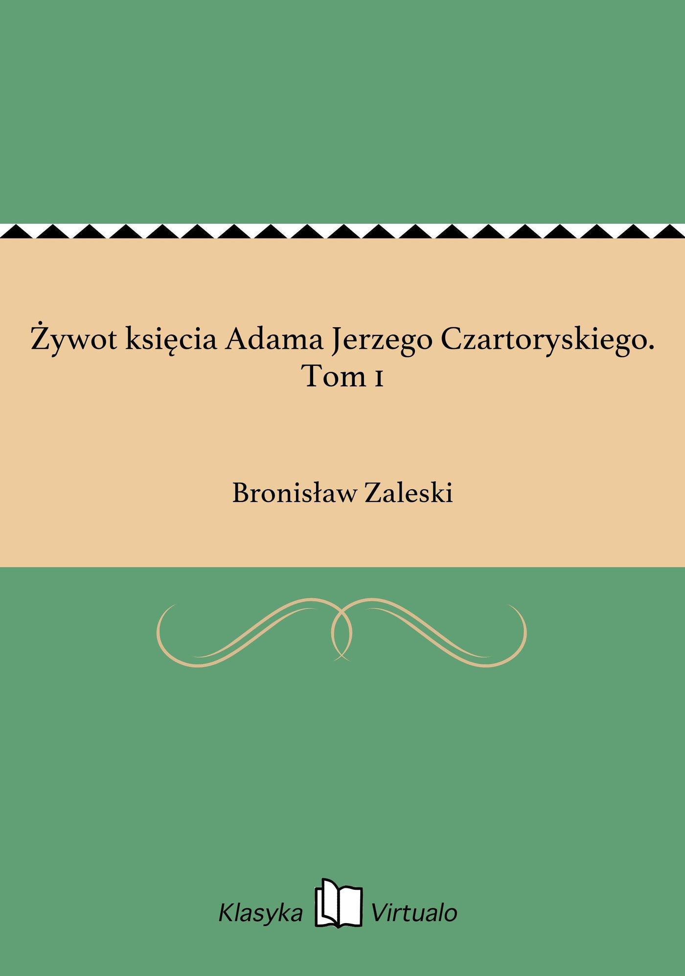Żywot księcia Adama Jerzego Czartoryskiego. Tom 1 - Ebook (Książka EPUB) do pobrania w formacie EPUB