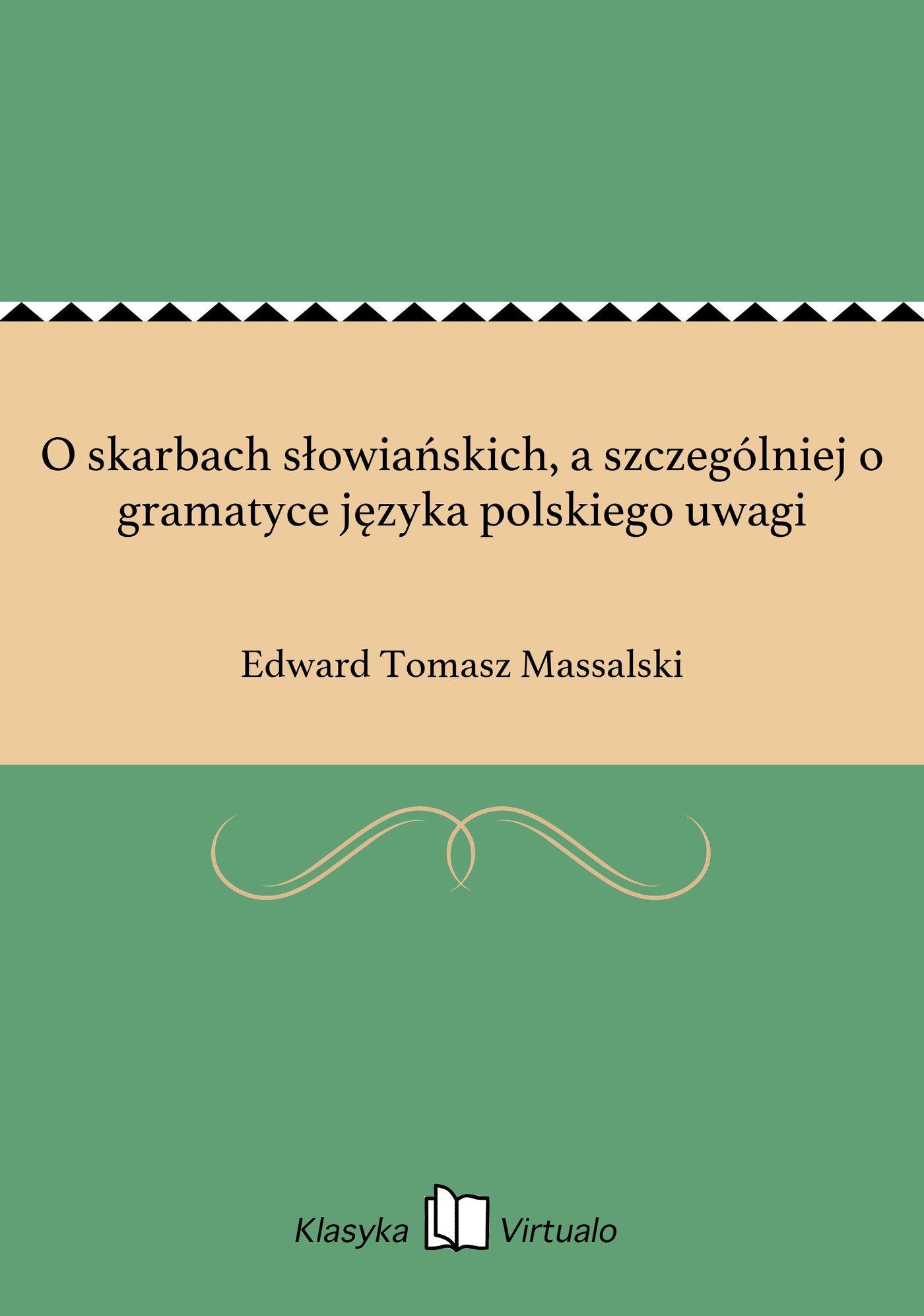 O skarbach słowiańskich, a szczególniej o gramatyce języka polskiego uwagi - Ebook (Książka EPUB) do pobrania w formacie EPUB