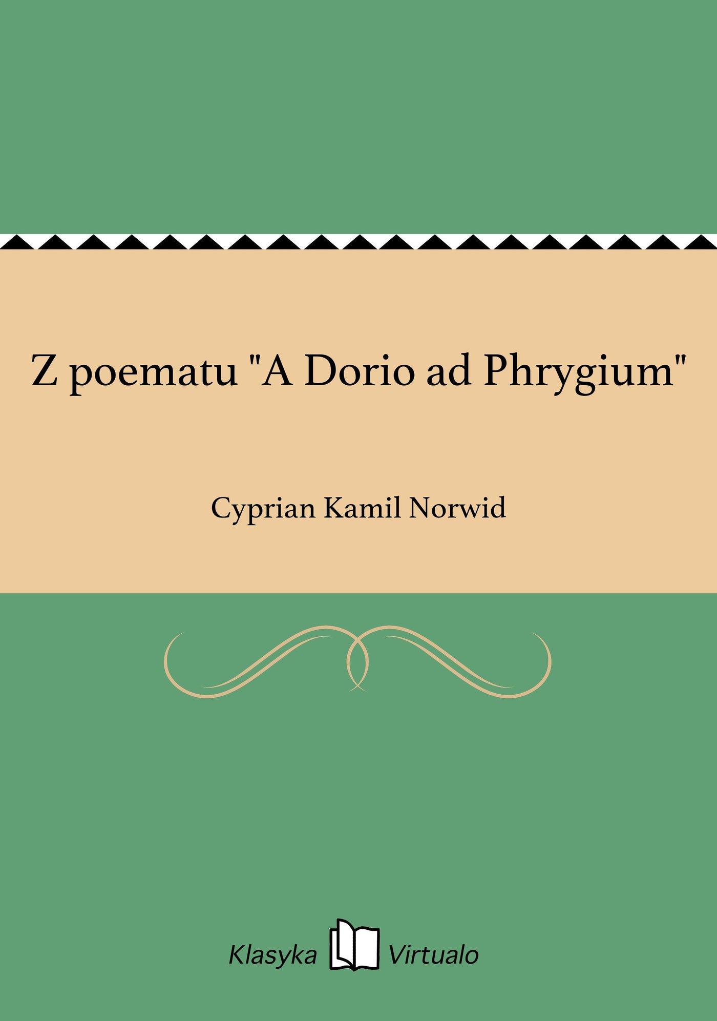 "Z poematu ""A Dorio ad Phrygium"" - Ebook (Książka EPUB) do pobrania w formacie EPUB"