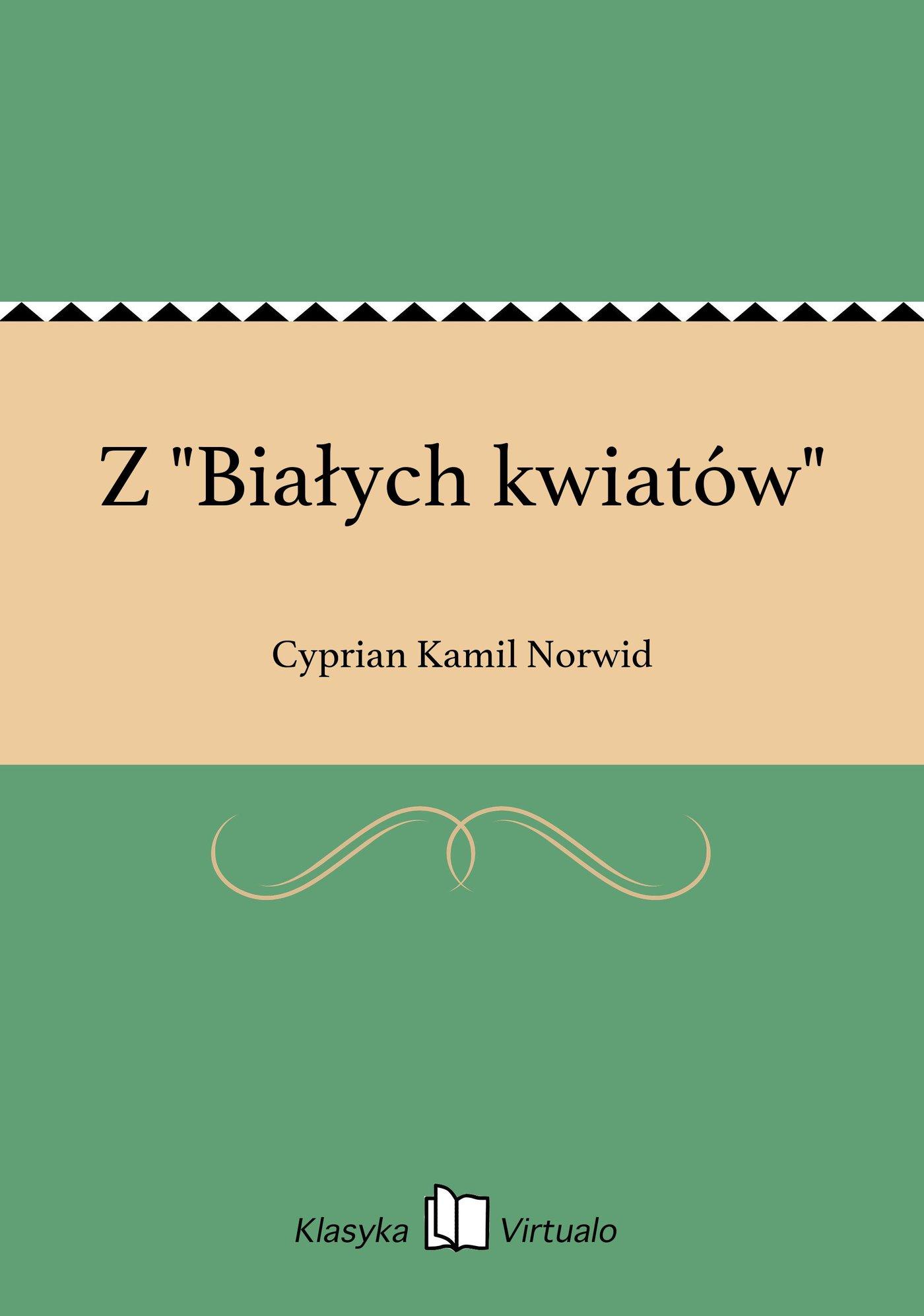 """Z """"Białych kwiatów"""" - Ebook (Książka EPUB) do pobrania w formacie EPUB"""