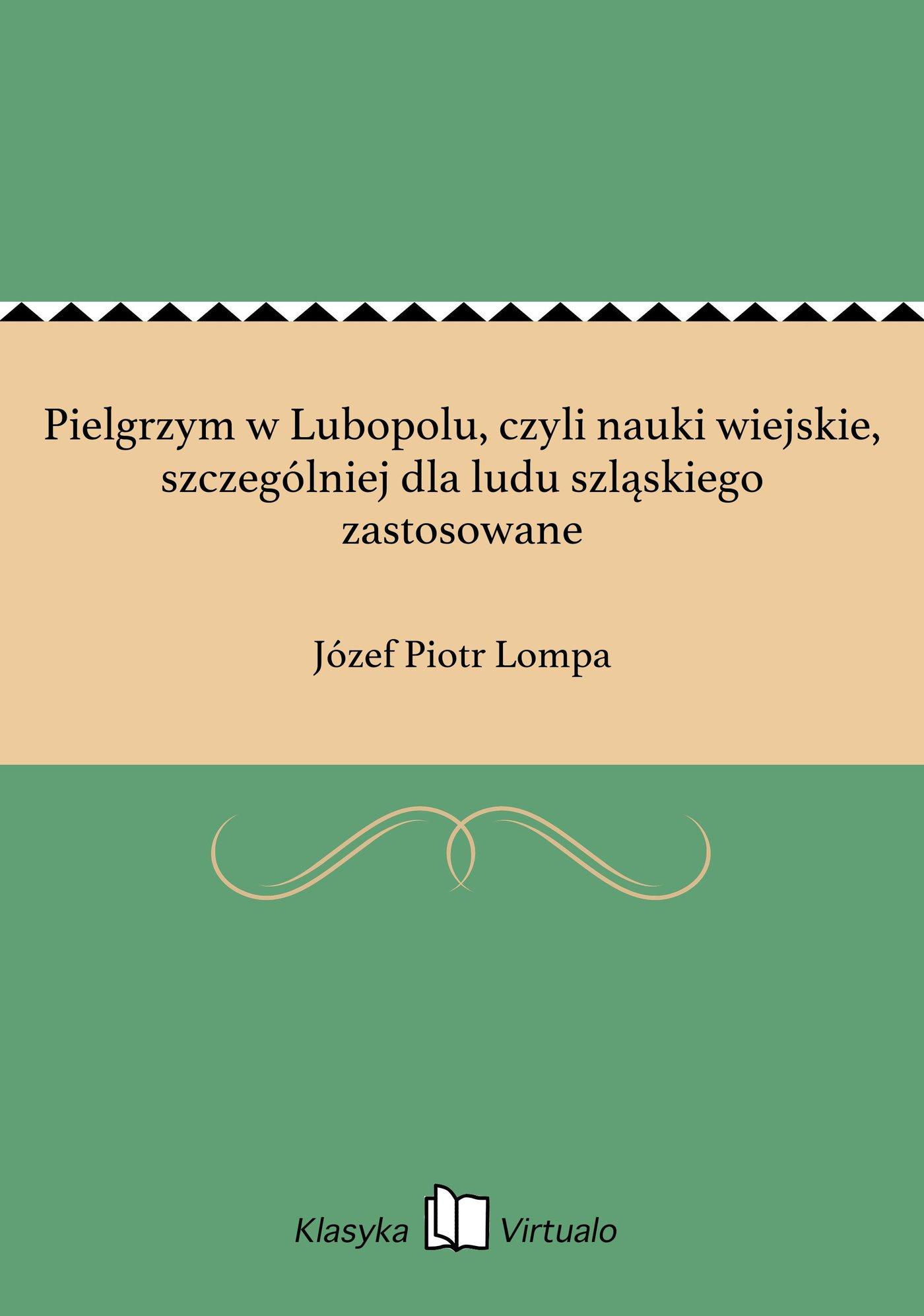 Pielgrzym w Lubopolu, czyli nauki wiejskie, szczególniej dla ludu szląskiego zastosowane - Ebook (Książka EPUB) do pobrania w formacie EPUB