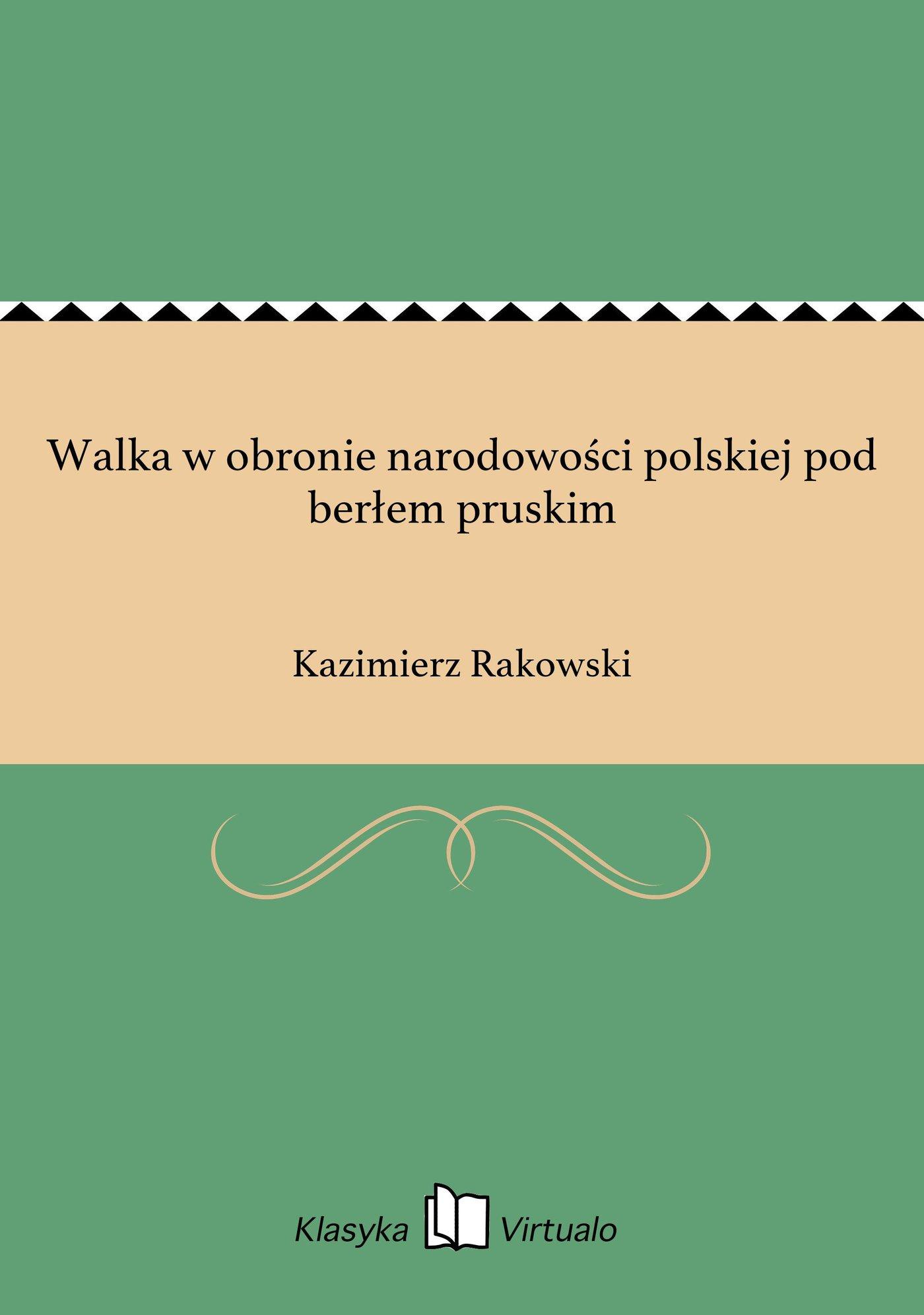 Walka w obronie narodowości polskiej pod berłem pruskim - Ebook (Książka EPUB) do pobrania w formacie EPUB