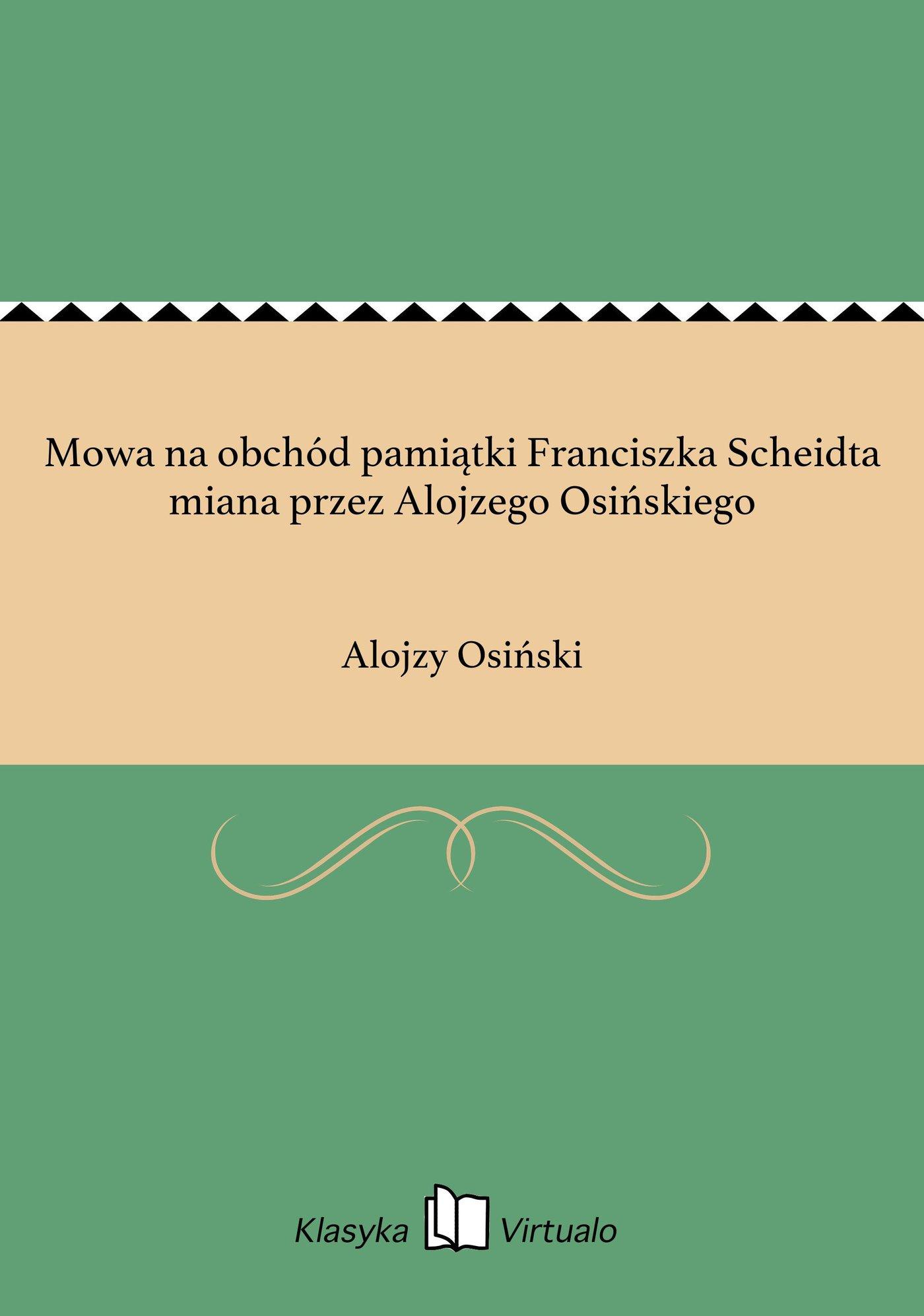 Mowa na obchód pamiątki Franciszka Scheidta miana przez Alojzego Osińskiego - Ebook (Książka EPUB) do pobrania w formacie EPUB
