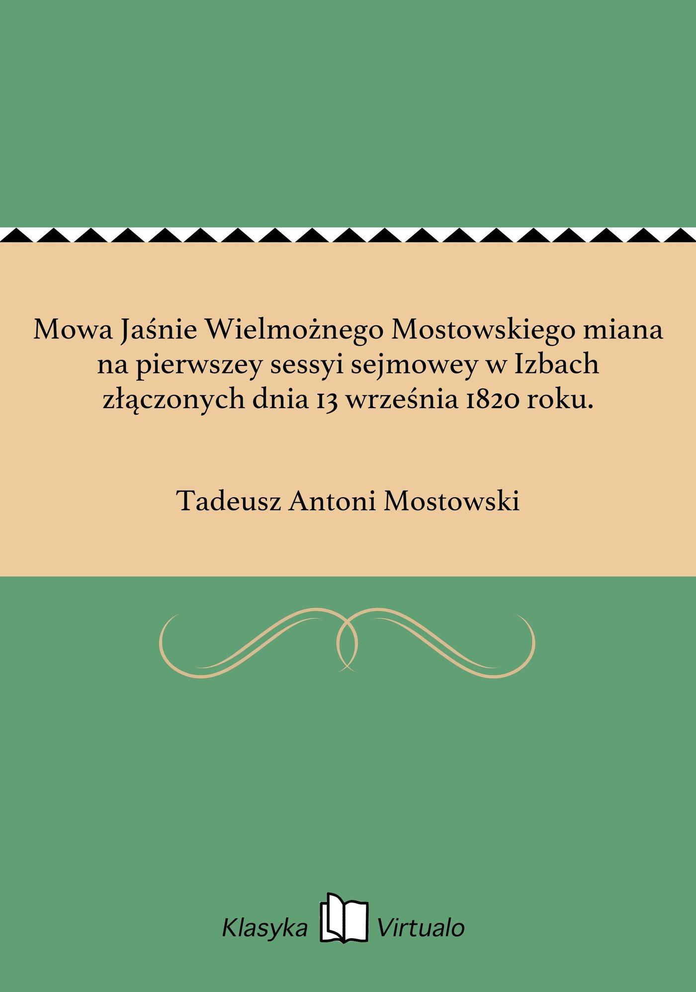 Mowa Jaśnie Wielmożnego Mostowskiego miana na pierwszey sessyi sejmowey w Izbach złączonych dnia 13 września 1820 roku. - Ebook (Książka EPUB) do pobrania w formacie EPUB