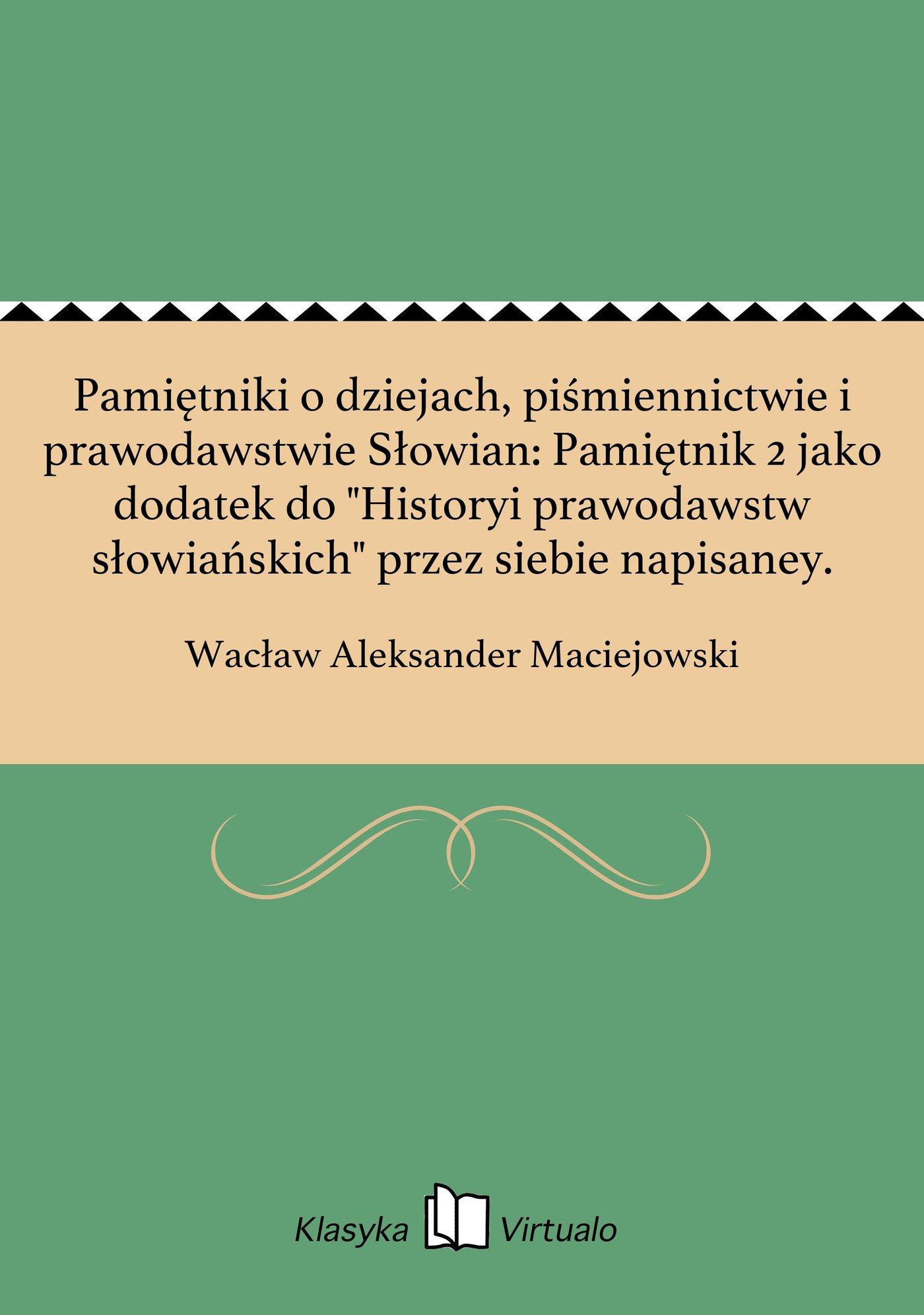 """Pamiętniki o dziejach, piśmiennictwie i prawodawstwie Słowian: Pamiętnik 2 jako dodatek do """"Historyi prawodawstw słowiańskich"""" przez siebie napisaney. - Ebook (Książka EPUB) do pobrania w formacie EPUB"""