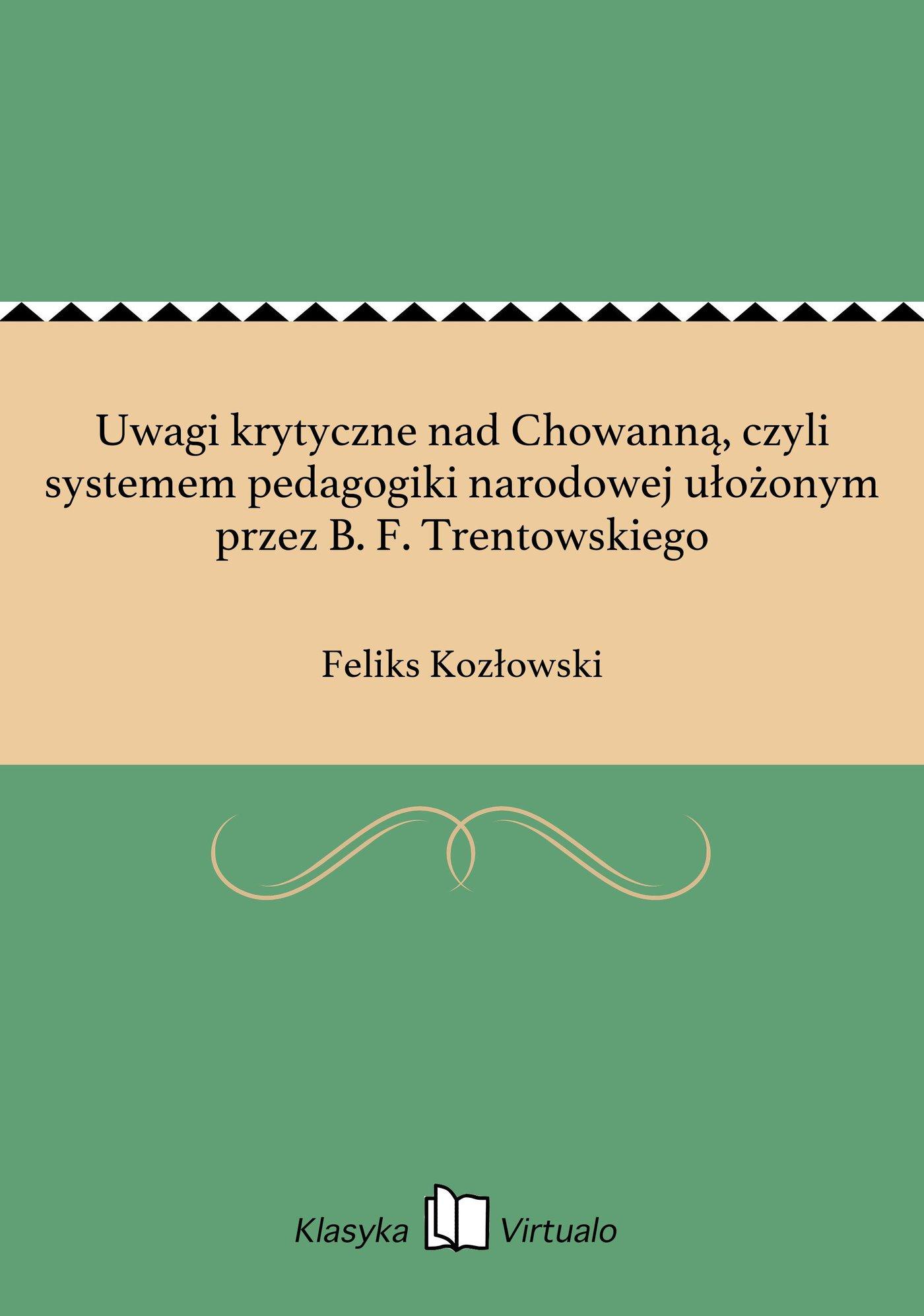 Uwagi krytyczne nad Chowanną, czyli systemem pedagogiki narodowej ułożonym przez B. F. Trentowskiego - Ebook (Książka EPUB) do pobrania w formacie EPUB