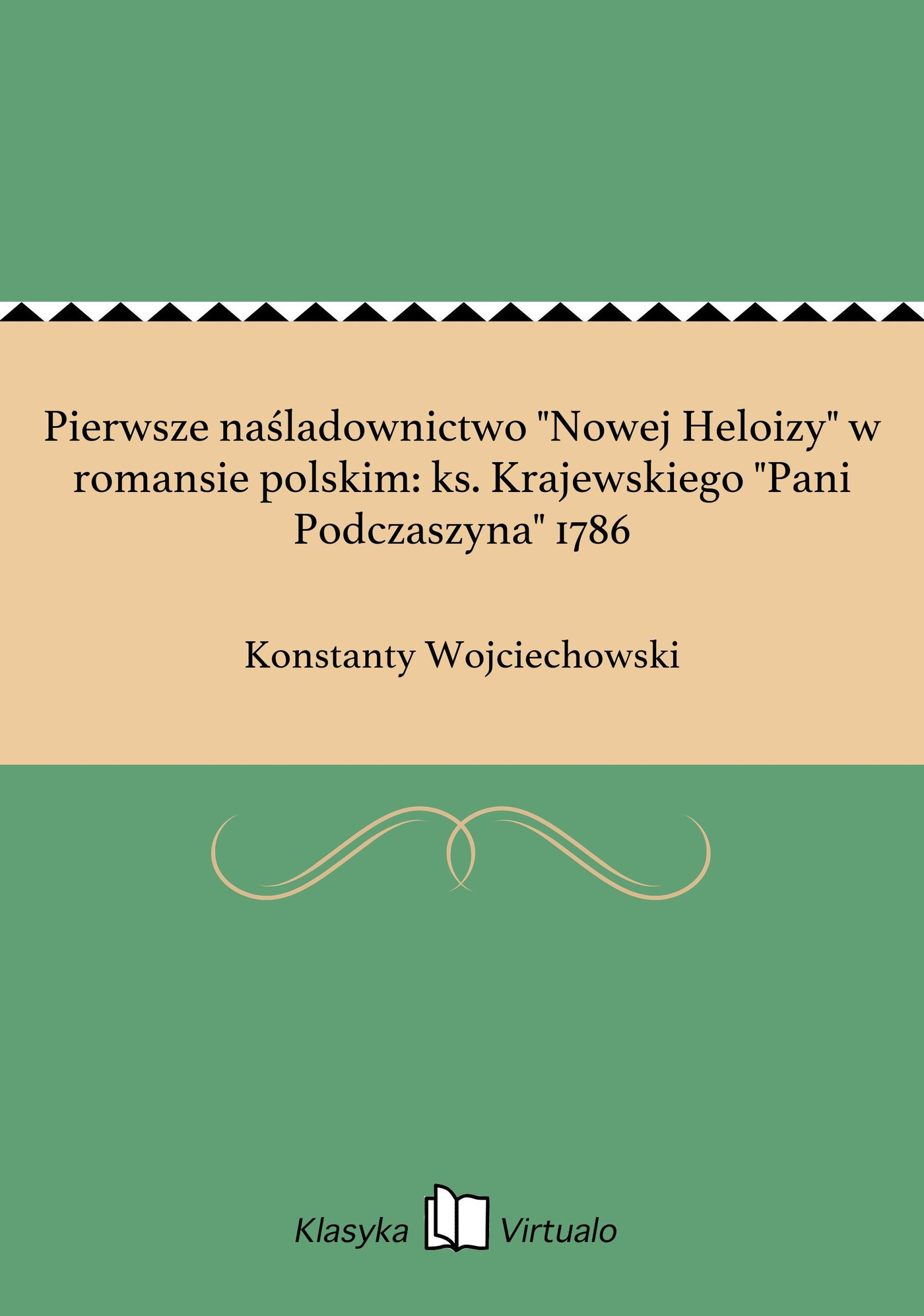 """Pierwsze naśladownictwo """"Nowej Heloizy"""" w romansie polskim: ks. Krajewskiego """"Pani Podczaszyna"""" 1786 - Ebook (Książka EPUB) do pobrania w formacie EPUB"""