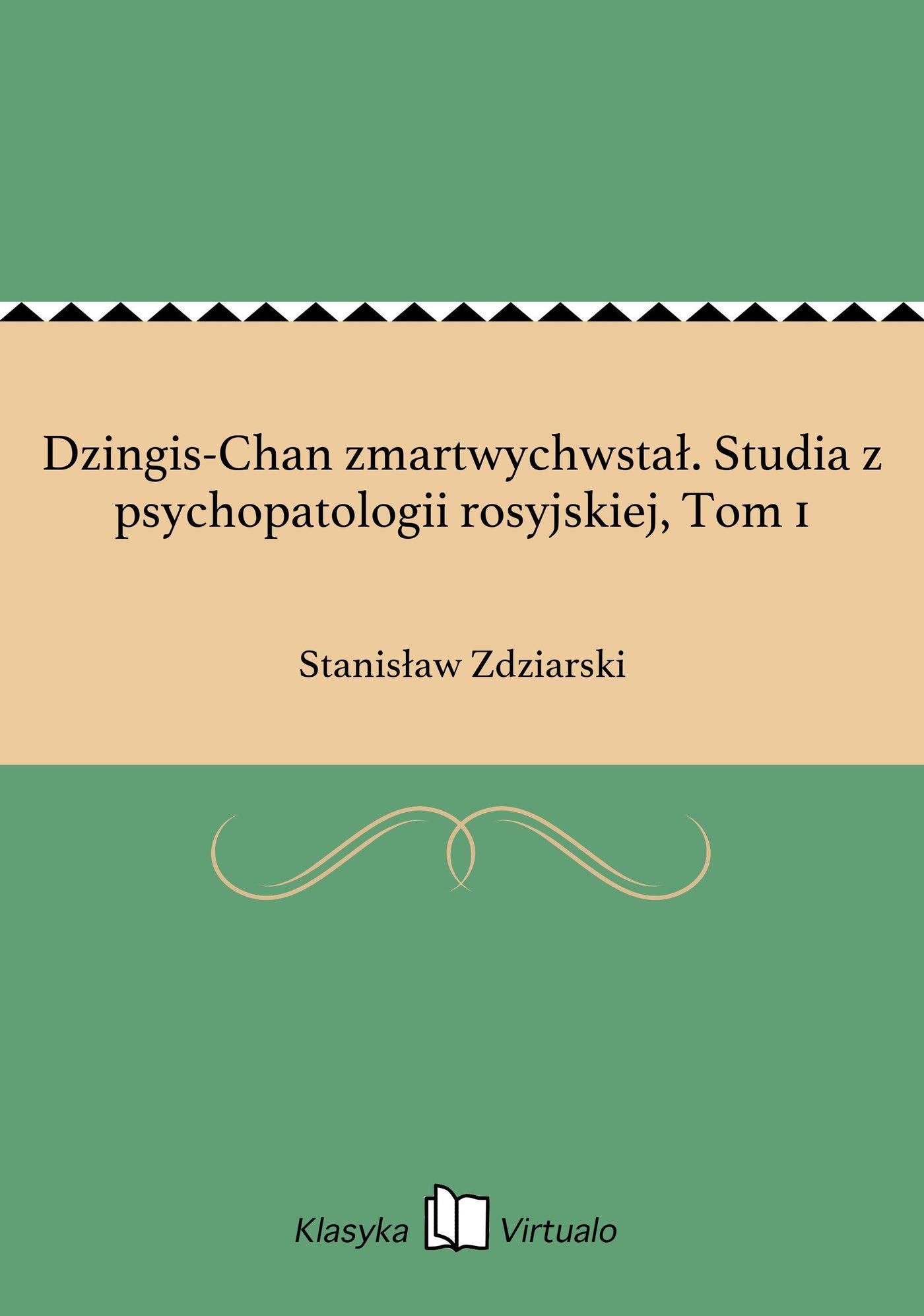 Dzingis-Chan zmartwychwstał. Studia z psychopatologii rosyjskiej, Tom 1 - Ebook (Książka EPUB) do pobrania w formacie EPUB