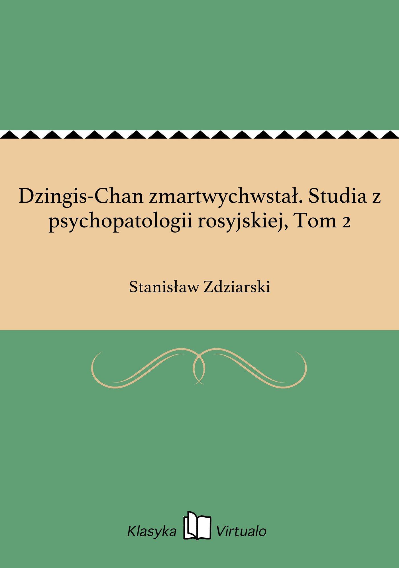 Dzingis-Chan zmartwychwstał. Studia z psychopatologii rosyjskiej, Tom 2 - Ebook (Książka EPUB) do pobrania w formacie EPUB
