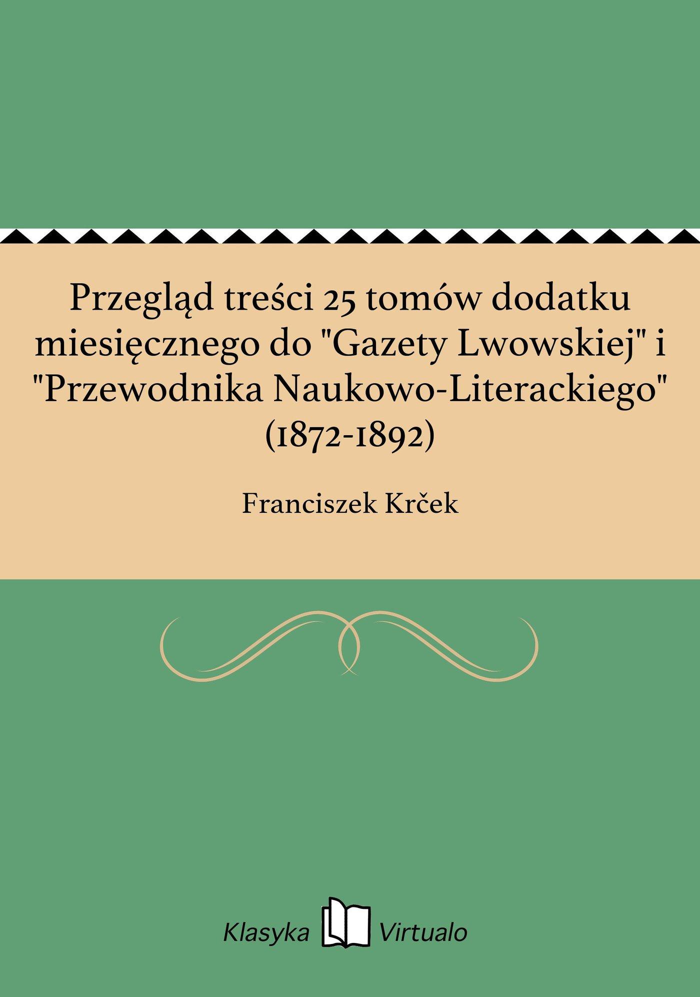 """Przegląd treści 25 tomów dodatku miesięcznego do """"Gazety Lwowskiej"""" i """"Przewodnika Naukowo-Literackiego"""" (1872-1892) - Ebook (Książka EPUB) do pobrania w formacie EPUB"""