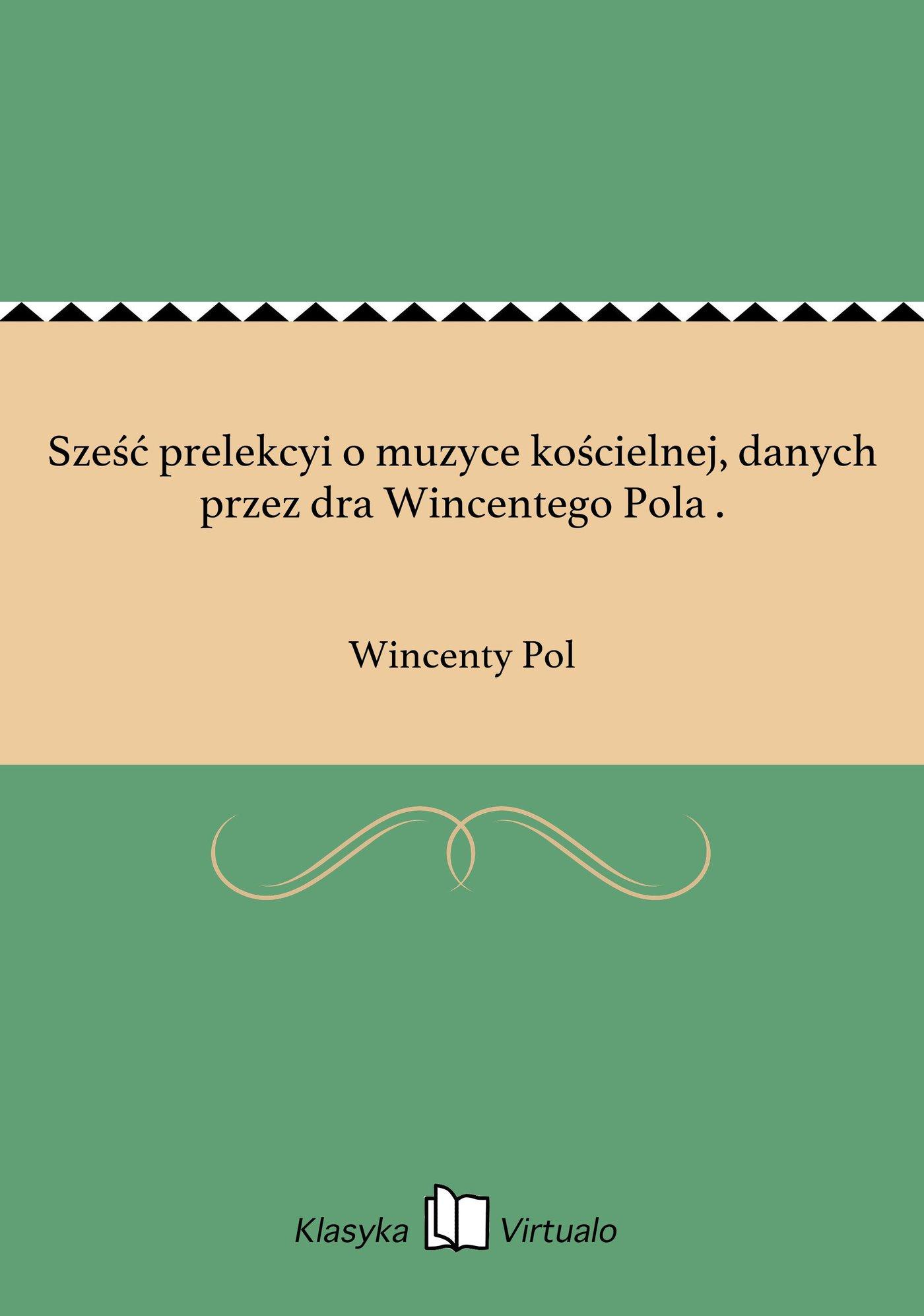 Sześć prelekcyi o muzyce kościelnej, danych przez dra Wincentego Pola . - Ebook (Książka EPUB) do pobrania w formacie EPUB