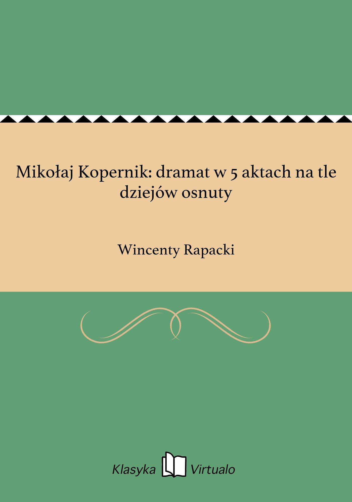 Mikołaj Kopernik: dramat w 5 aktach na tle dziejów osnuty - Ebook (Książka EPUB) do pobrania w formacie EPUB