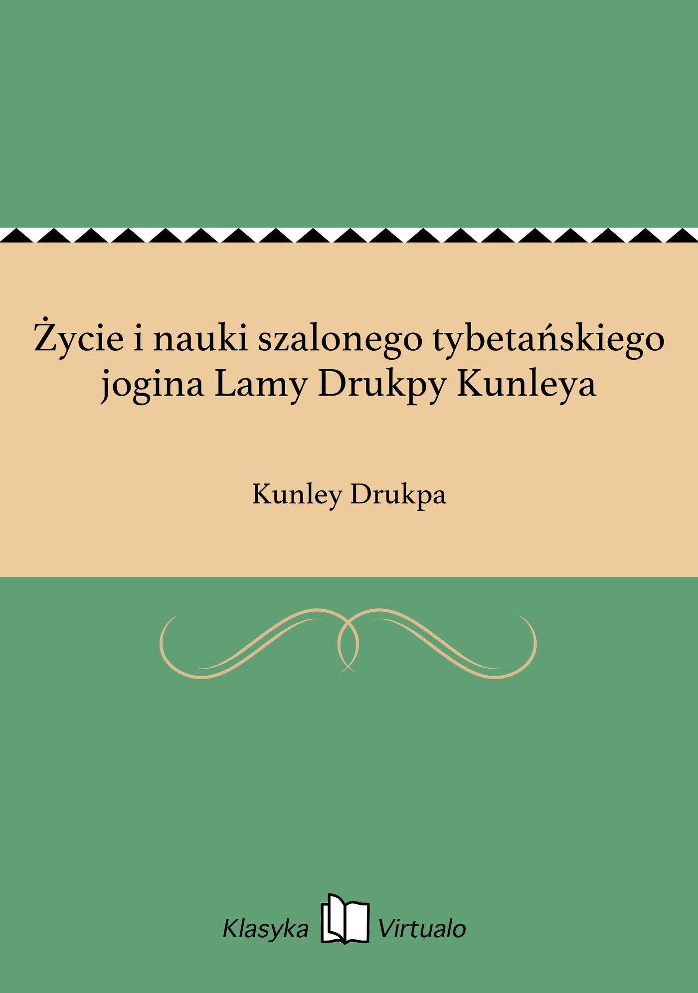 Życie i nauki szalonego tybetańskiego jogina Lamy Drukpy Kunleya - Ebook (Książka EPUB) do pobrania w formacie EPUB