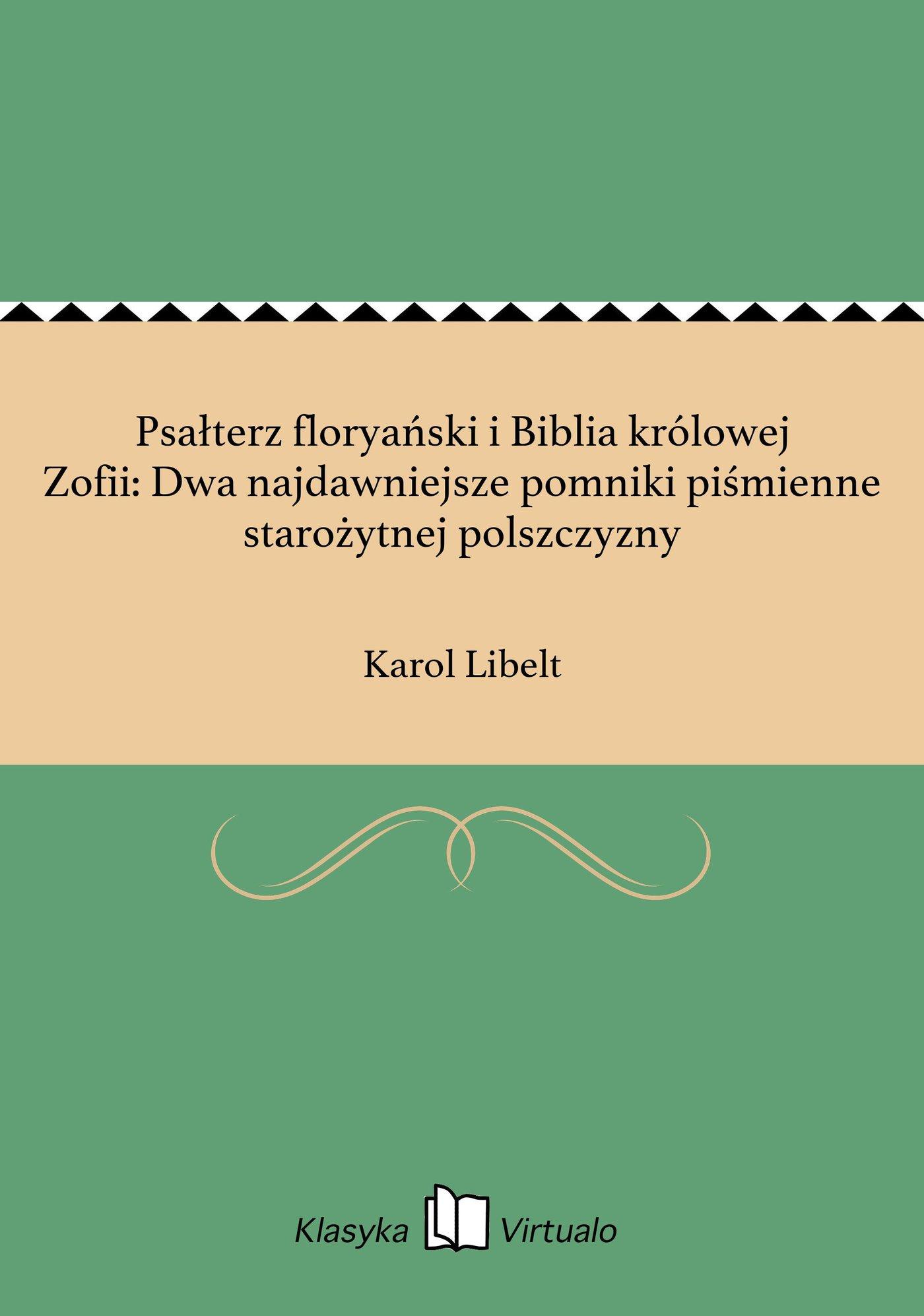 Psałterz floryański i Biblia królowej Zofii: Dwa najdawniejsze pomniki piśmienne starożytnej polszczyzny - Ebook (Książka EPUB) do pobrania w formacie EPUB