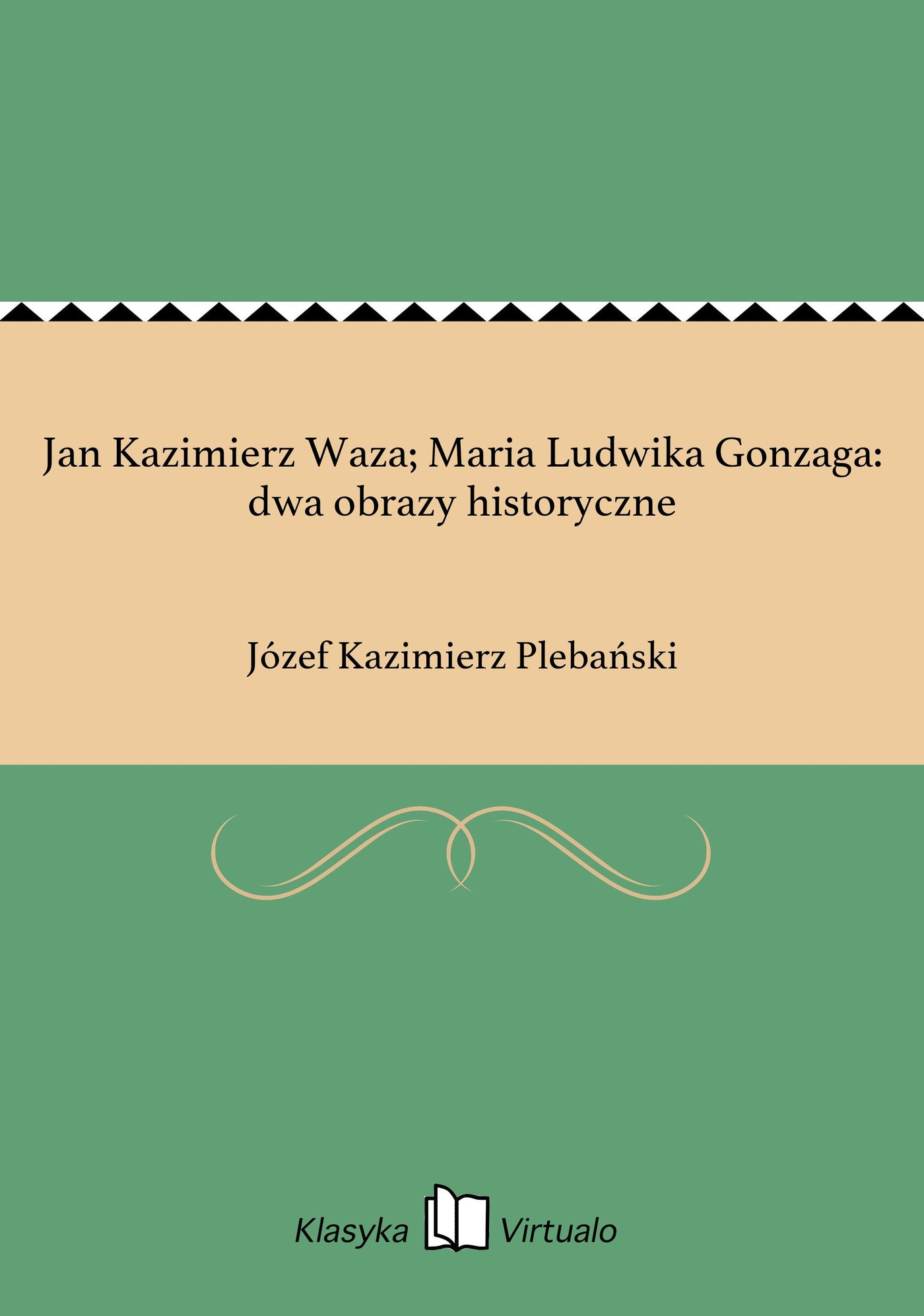 Jan Kazimierz Waza; Maria Ludwika Gonzaga: dwa obrazy historyczne - Ebook (Książka EPUB) do pobrania w formacie EPUB