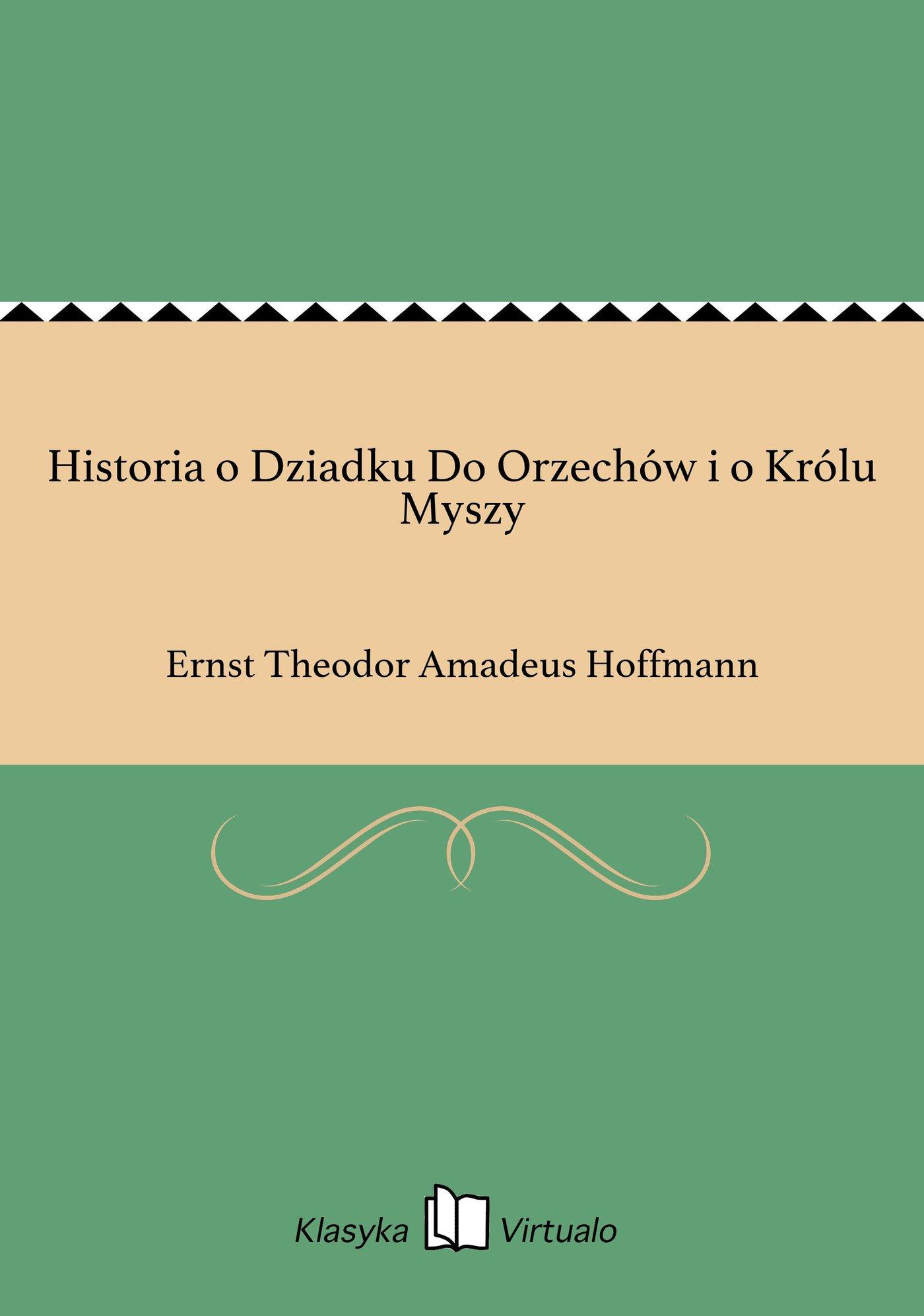 Historia o Dziadku Do Orzechów i o Królu Myszy - Ebook (Książka EPUB) do pobrania w formacie EPUB