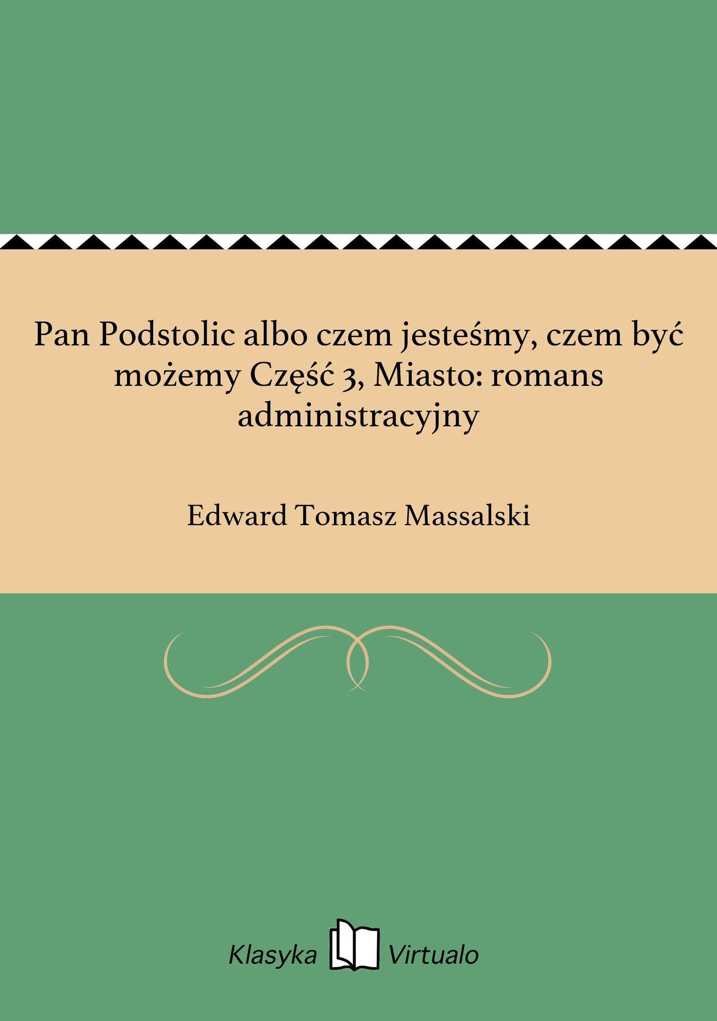 Pan Podstolic albo czem jesteśmy, czem być możemy Część 3, Miasto: romans administracyjny - Ebook (Książka EPUB) do pobrania w formacie EPUB
