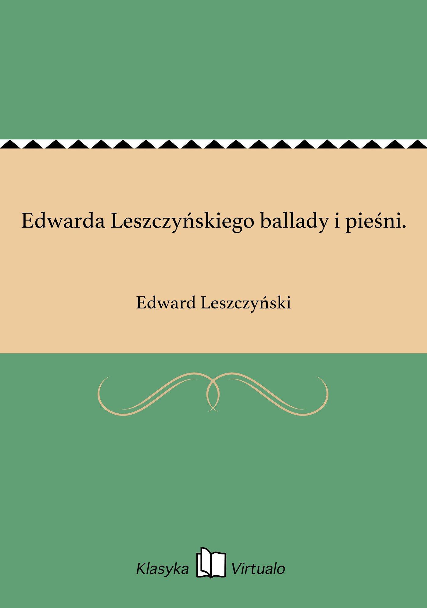 Edwarda Leszczyńskiego ballady i pieśni. - Ebook (Książka EPUB) do pobrania w formacie EPUB
