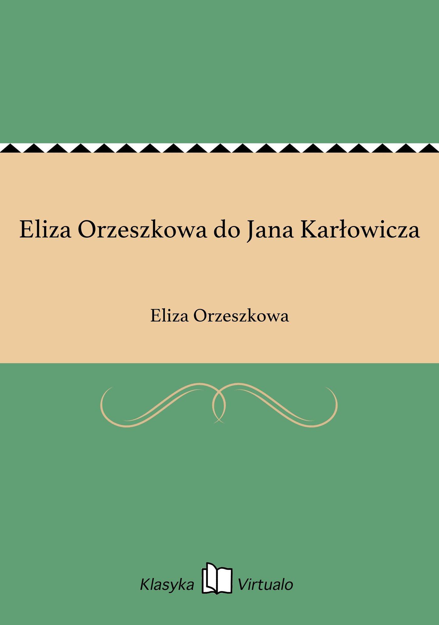 Eliza Orzeszkowa do Jana Karłowicza - Ebook (Książka EPUB) do pobrania w formacie EPUB