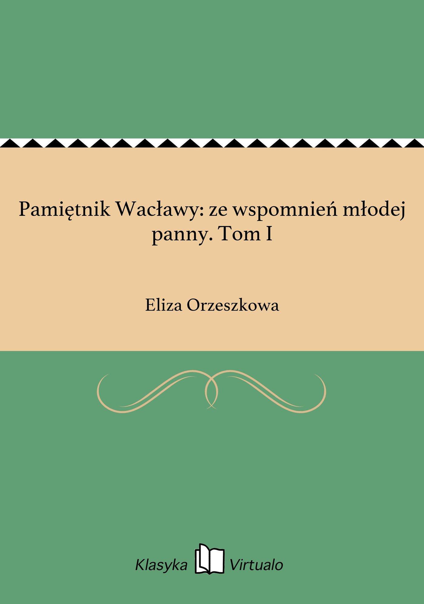 Pamiętnik Wacławy: ze wspomnień młodej panny. Tom I - Ebook (Książka EPUB) do pobrania w formacie EPUB