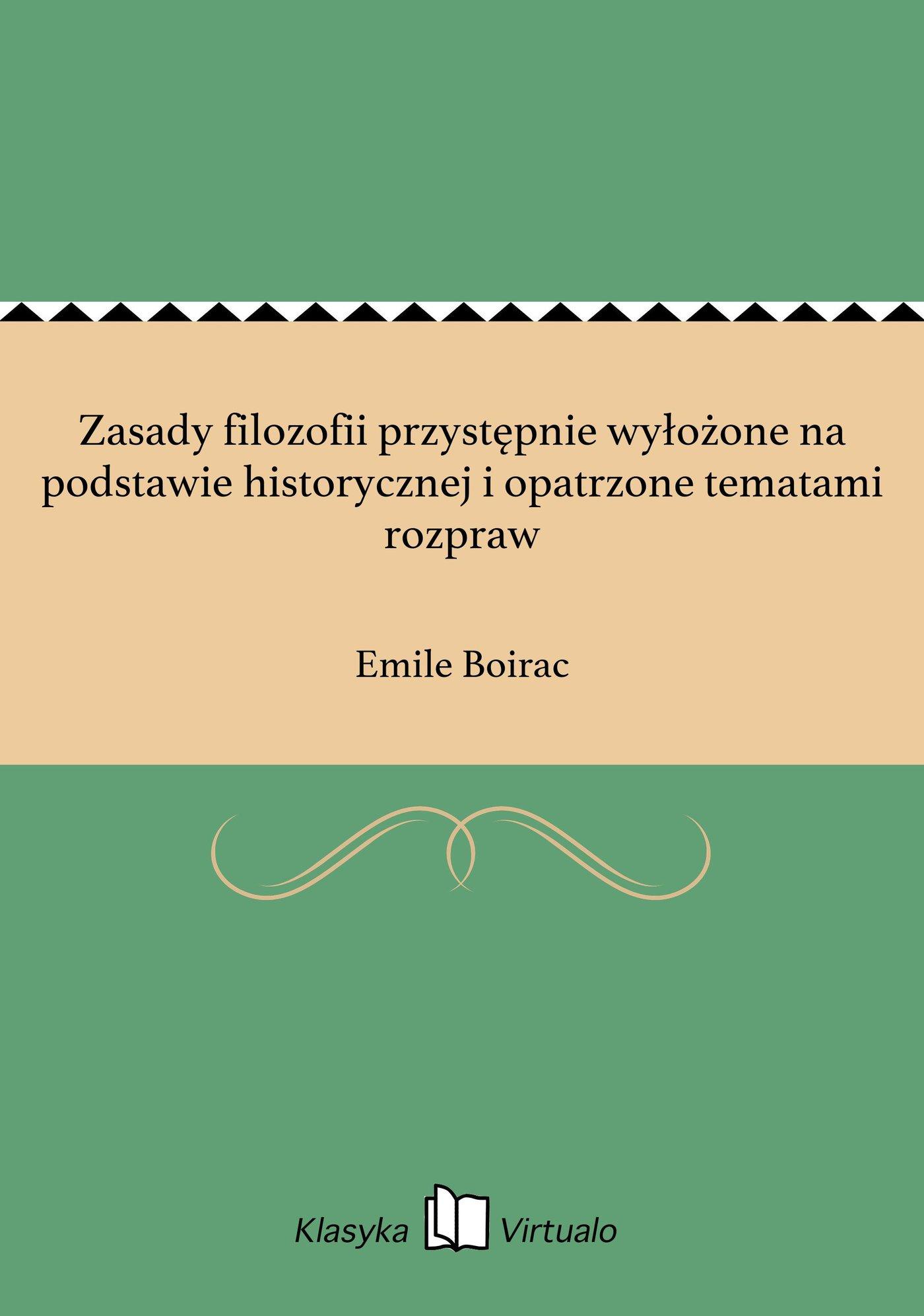 Zasady filozofii przystępnie wyłożone na podstawie historycznej i opatrzone tematami rozpraw - Ebook (Książka EPUB) do pobrania w formacie EPUB