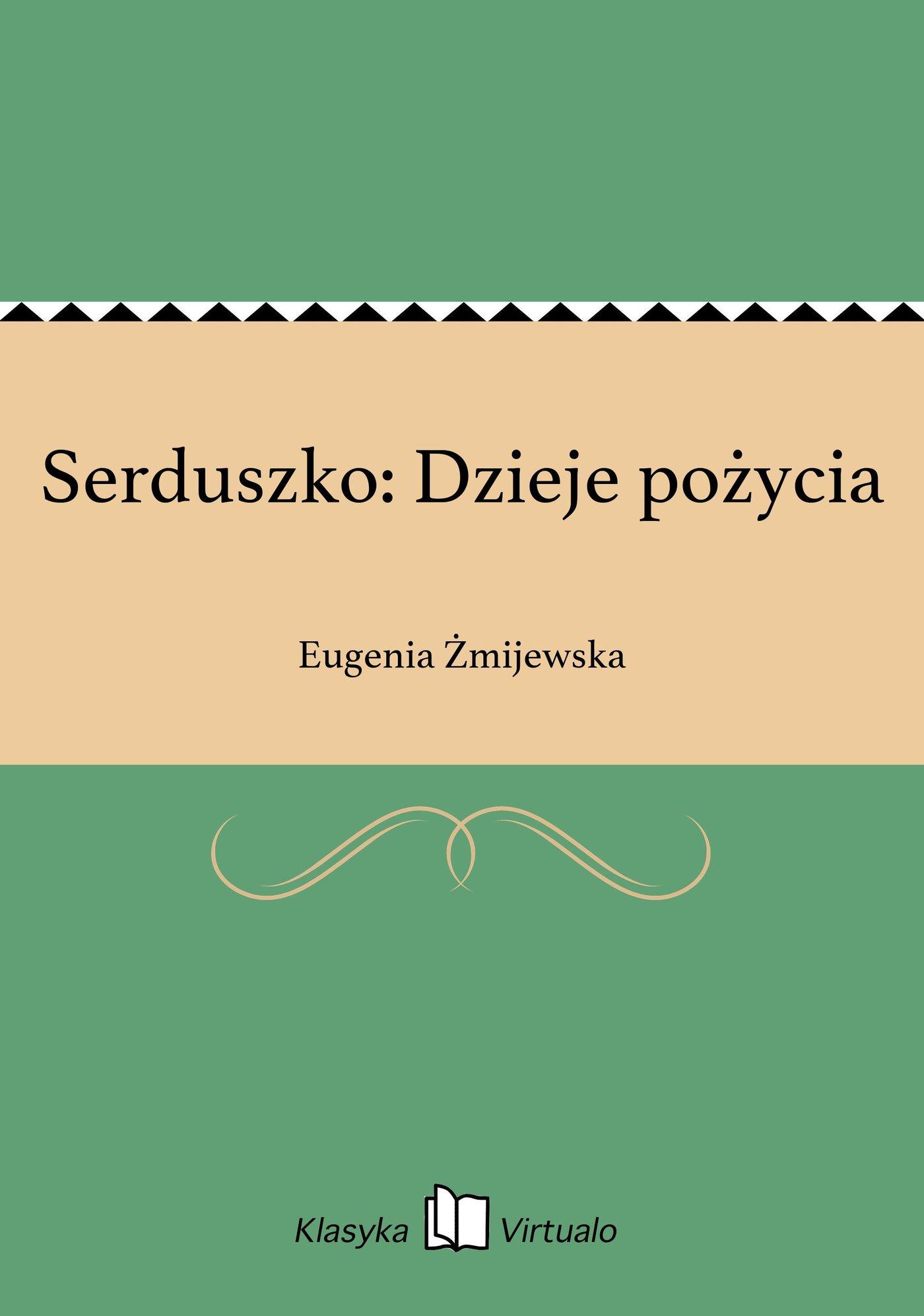 Serduszko: Dzieje pożycia - Ebook (Książka EPUB) do pobrania w formacie EPUB
