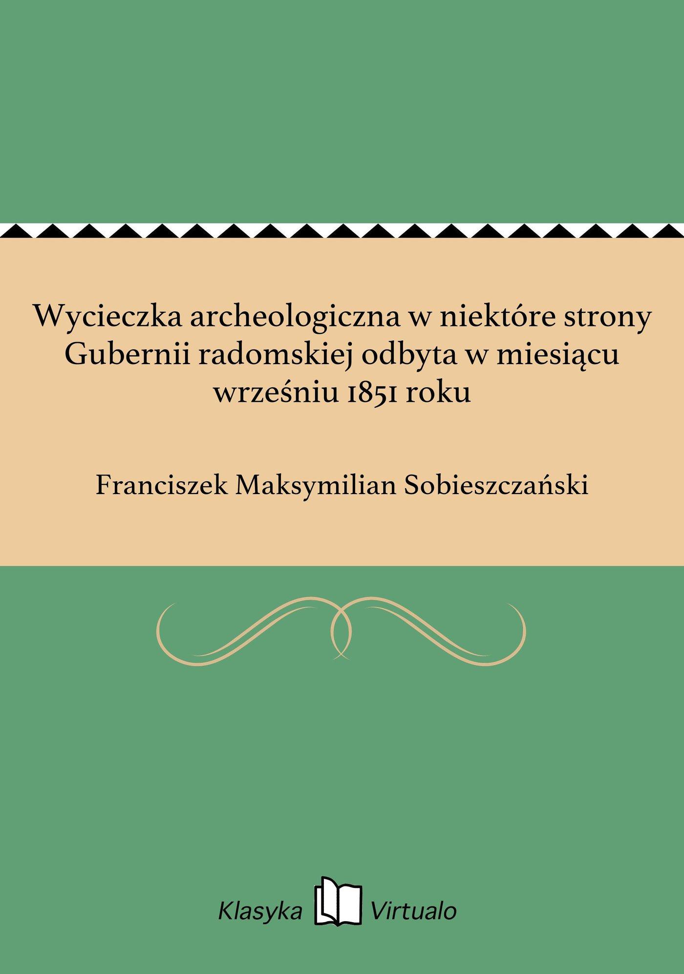 Wycieczka archeologiczna w niektóre strony Gubernii radomskiej odbyta w miesiącu wrześniu 1851 roku - Ebook (Książka EPUB) do pobrania w formacie EPUB