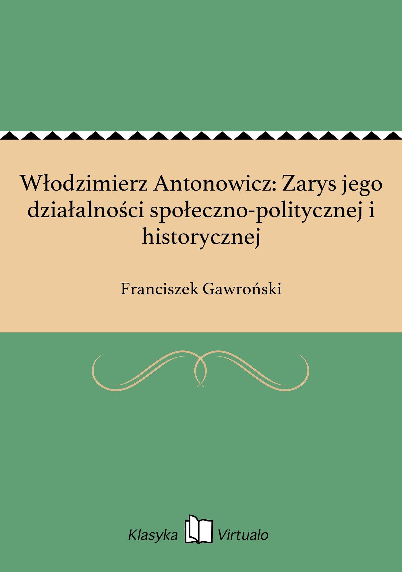 Włodzimierz Antonowicz: Zarys jego działalności społeczno-politycznej i historycznej - Ebook (Książka EPUB) do pobrania w formacie EPUB