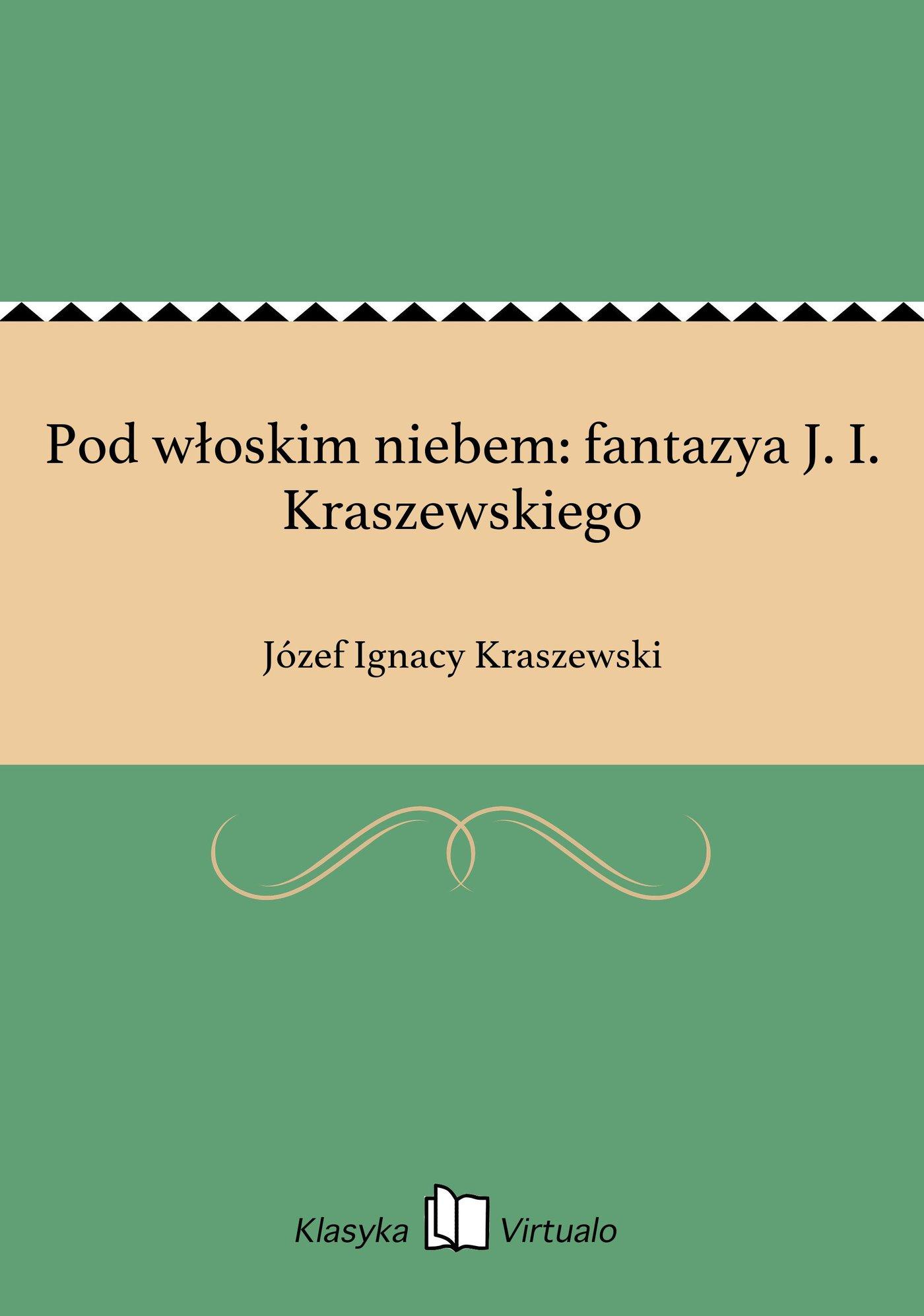 Pod włoskim niebem: fantazya J. I. Kraszewskiego - Ebook (Książka EPUB) do pobrania w formacie EPUB
