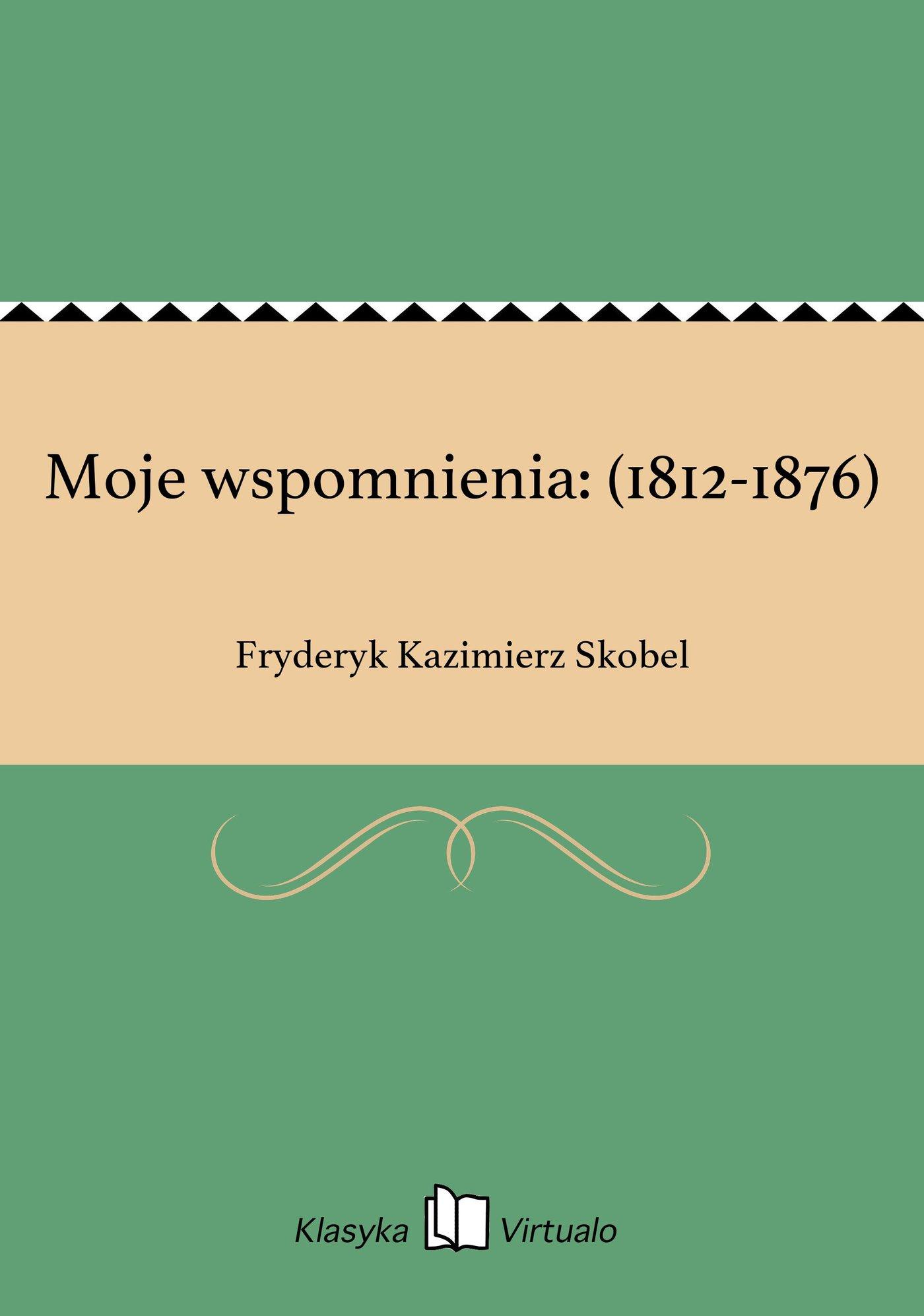 Moje wspomnienia: (1812-1876) - Ebook (Książka EPUB) do pobrania w formacie EPUB