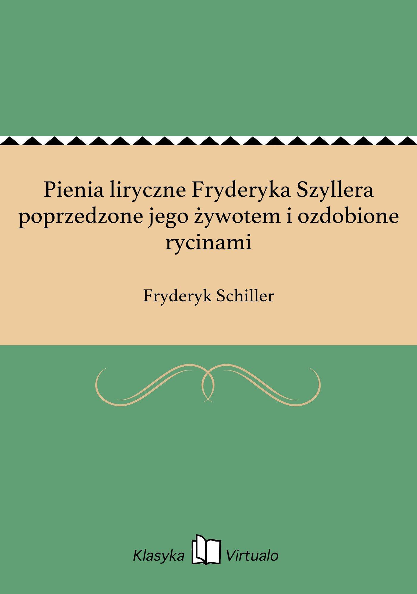 Pienia liryczne Fryderyka Szyllera poprzedzone jego żywotem i ozdobione rycinami - Ebook (Książka EPUB) do pobrania w formacie EPUB