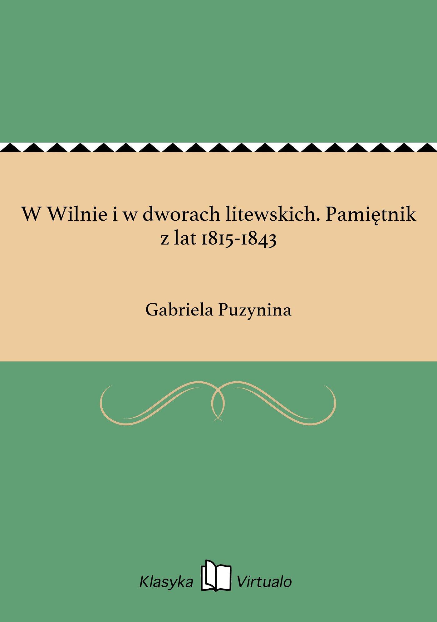 W Wilnie i w dworach litewskich. Pamiętnik z lat 1815-1843 - Ebook (Książka EPUB) do pobrania w formacie EPUB
